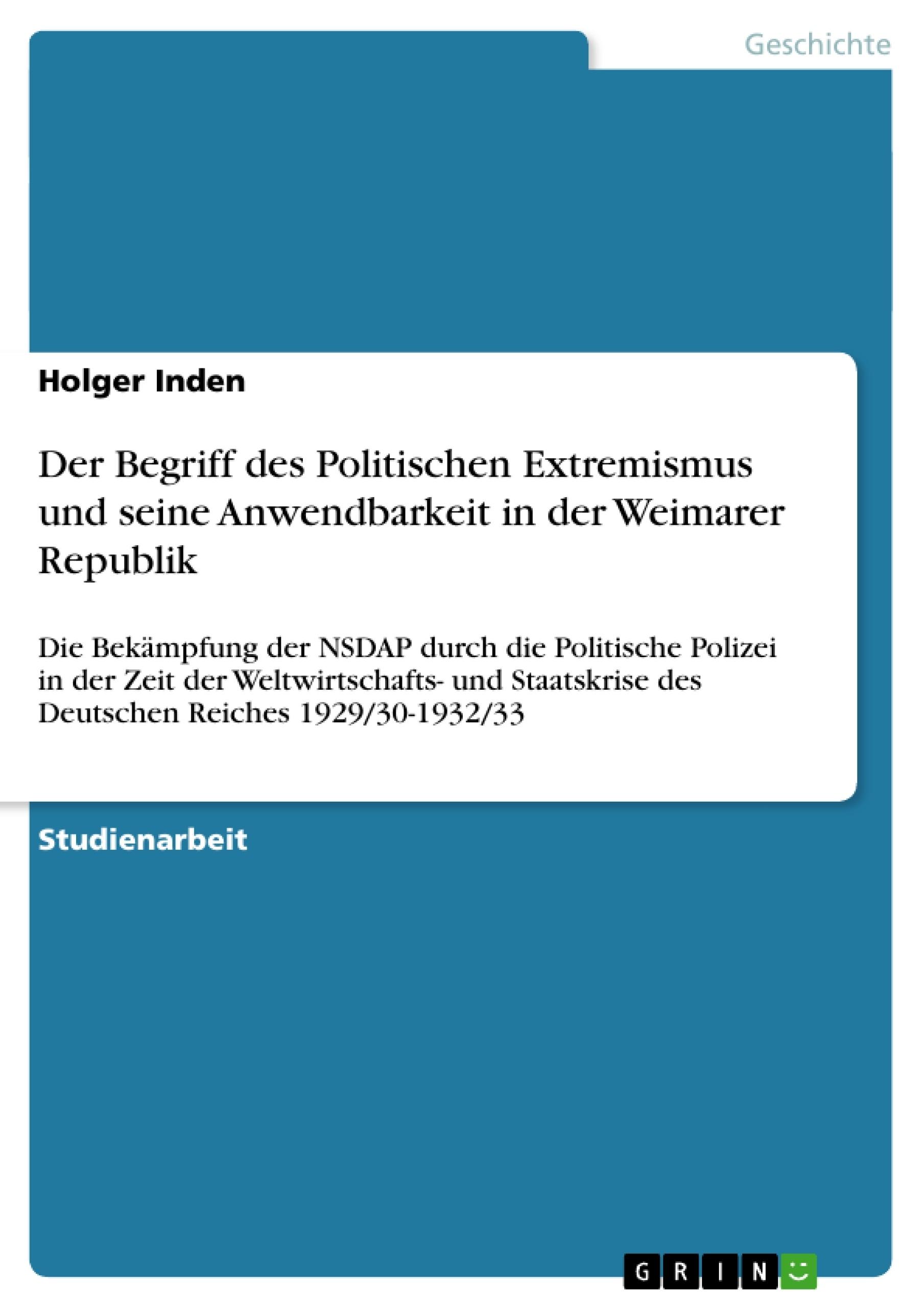 Titel: Der Begriff des Politischen Extremismus und seine Anwendbarkeit in der Weimarer Republik
