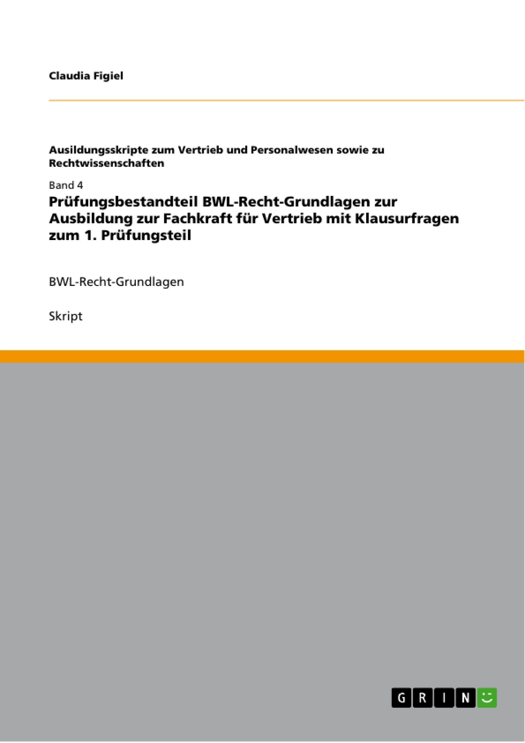 Titel: Prüfungsbestandteil BWL-Recht-Grundlagen zur Ausbildung zur Fachkraft für Vertrieb mit Klausurfragen zum 1. Prüfungsteil