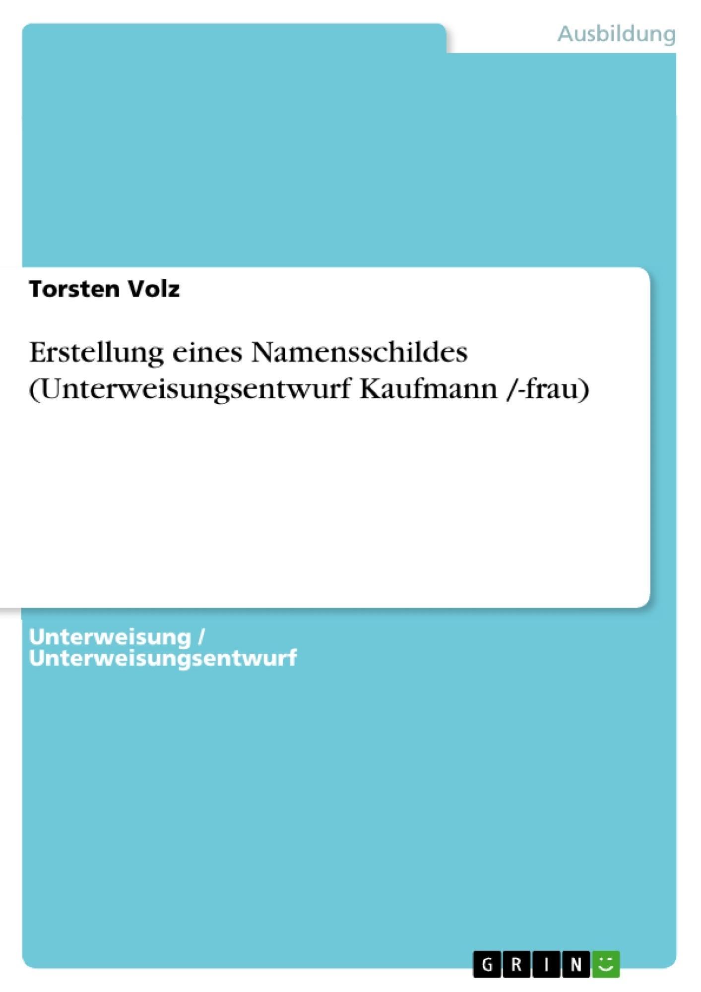 Titel: Erstellung eines Namensschildes (Unterweisungsentwurf Kaufmann /-frau)