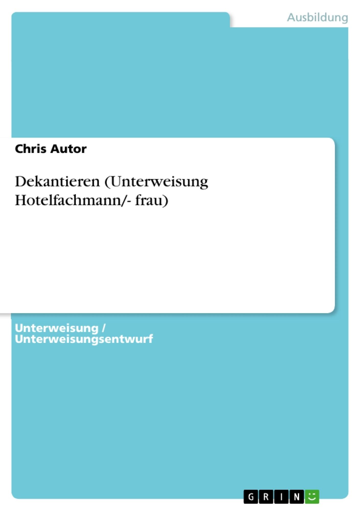 Titel: Dekantieren (Unterweisung Hotelfachmann/- frau)