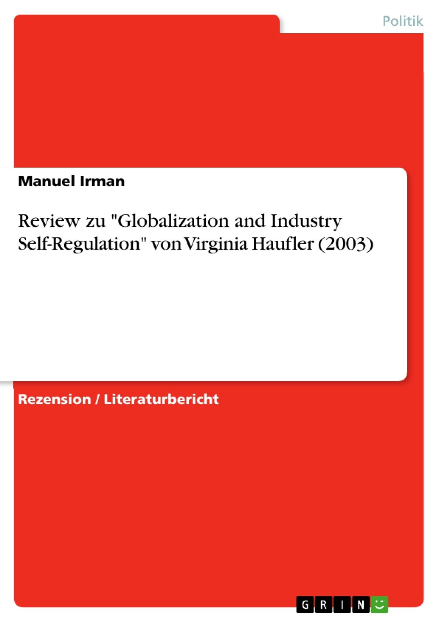 """Titel: Review zu """"Globalization and Industry Self-Regulation"""" von Virginia Haufler (2003)"""