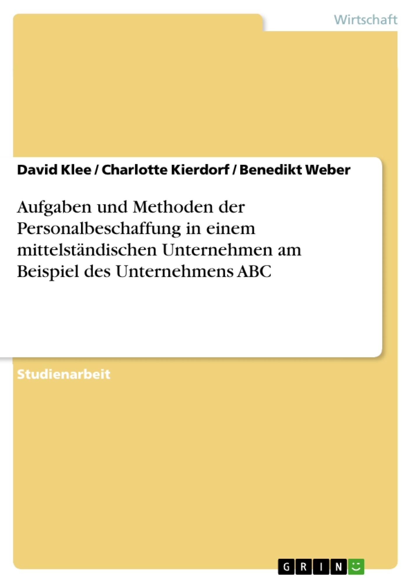 Titel: Aufgaben und Methoden der Personalbeschaffung in einem mittelständischen Unternehmen am Beispiel des Unternehmens ABC