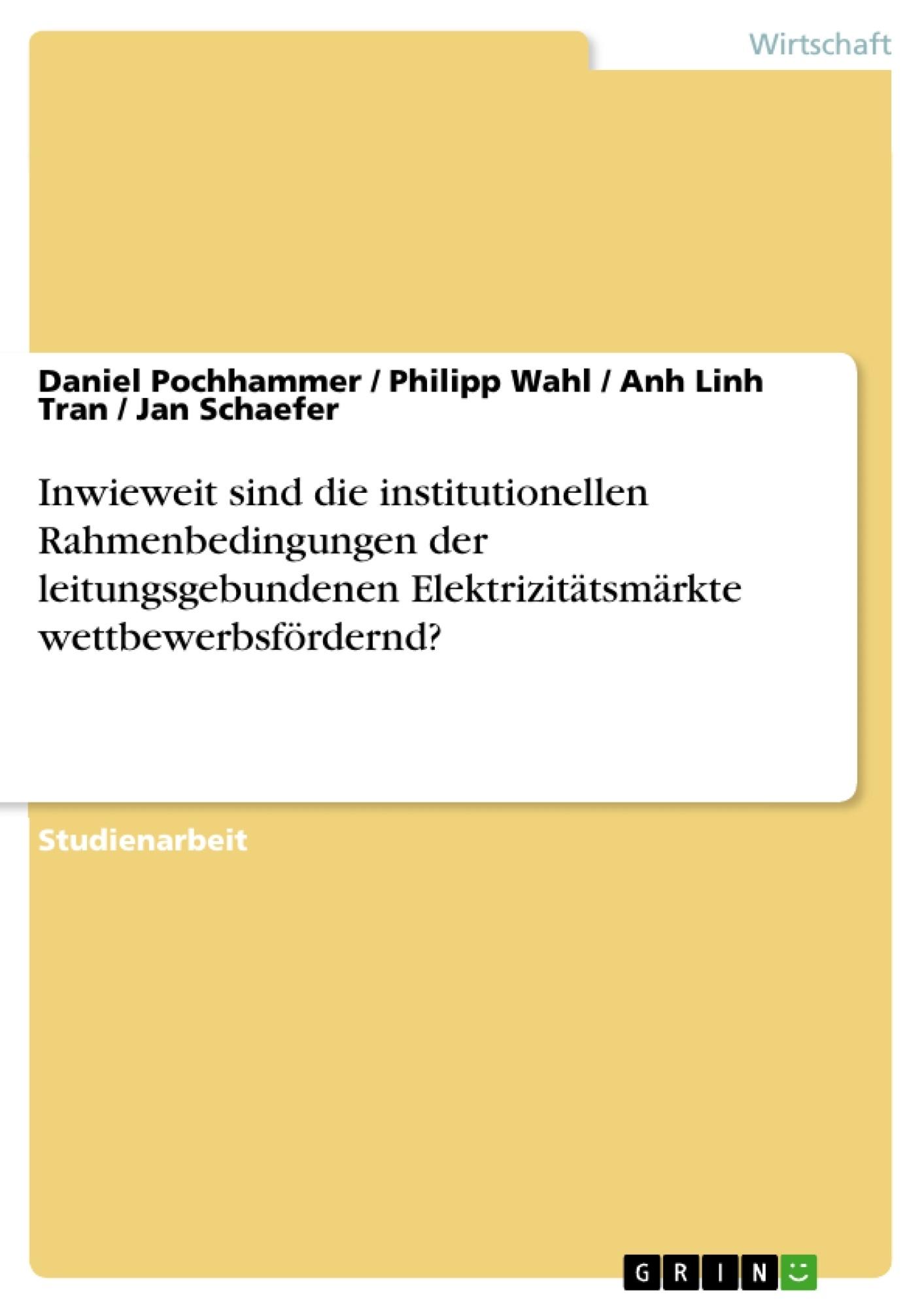 Titel: Inwieweit sind die institutionellen Rahmenbedingungen der leitungsgebundenen Elektrizitätsmärkte wettbewerbsfördernd?