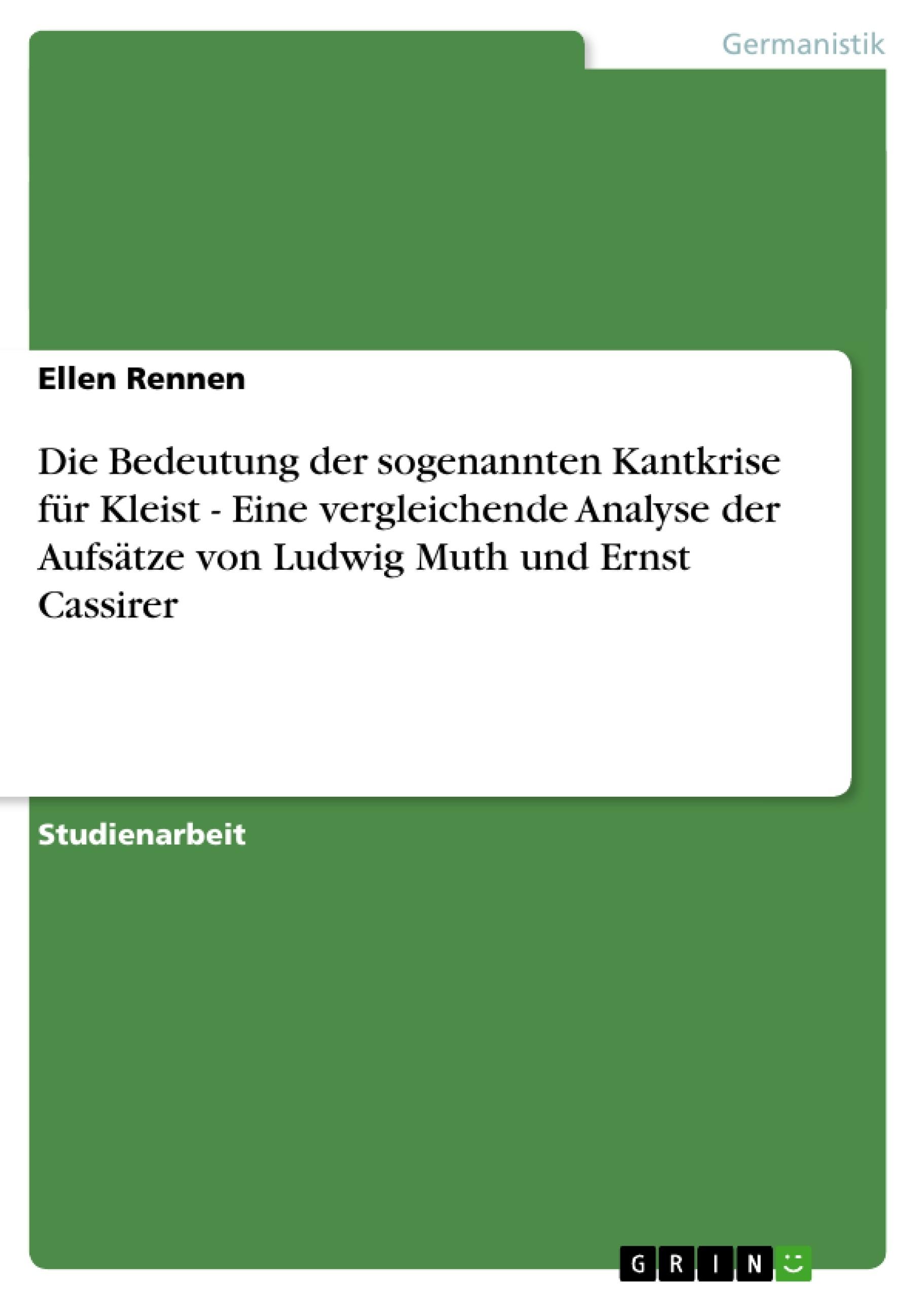 Titel: Die Bedeutung der sogenannten Kantkrise für Kleist - Eine vergleichende Analyse der Aufsätze von Ludwig Muth und Ernst Cassirer