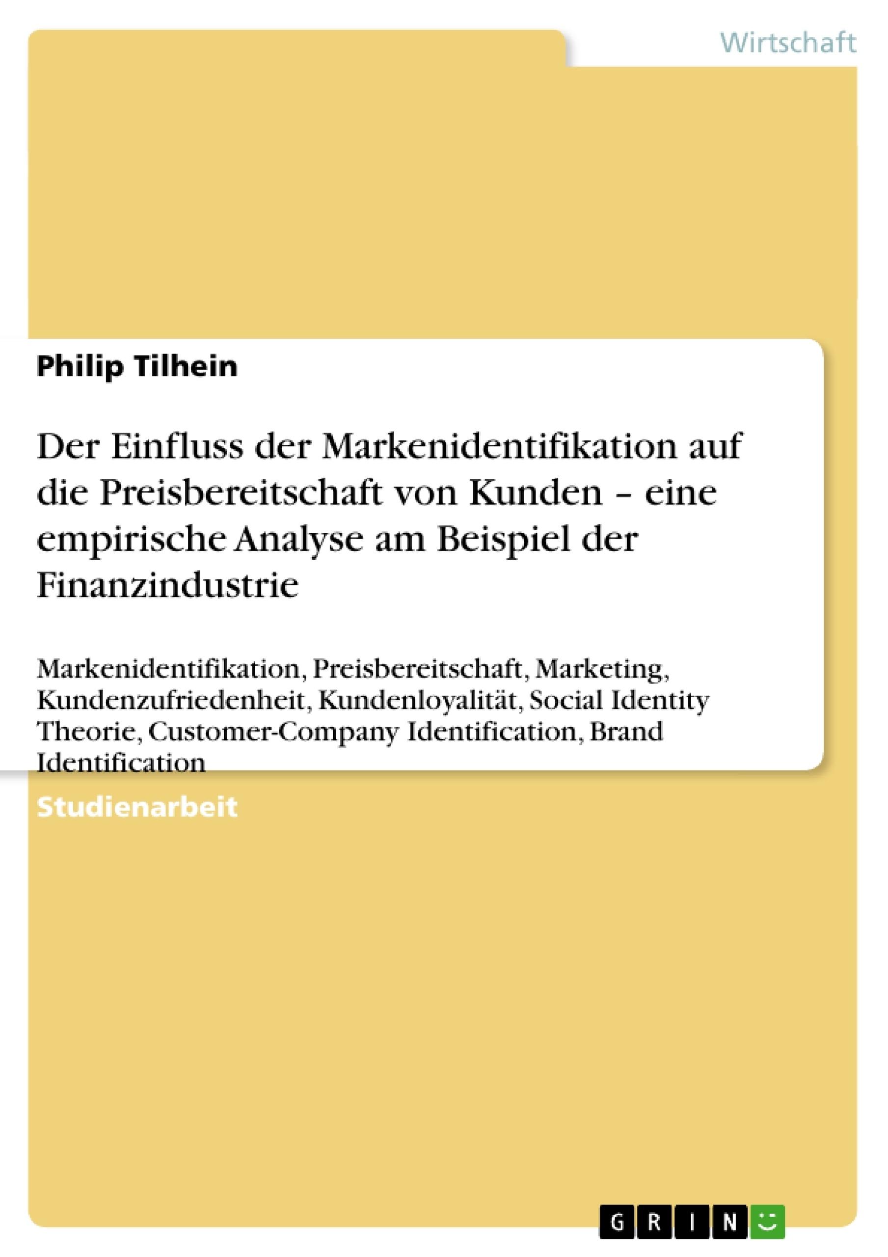 Titel: Der Einfluss der Markenidentifikation auf die Preisbereitschaft von Kunden – eine empirische Analyse am Beispiel der Finanzindustrie