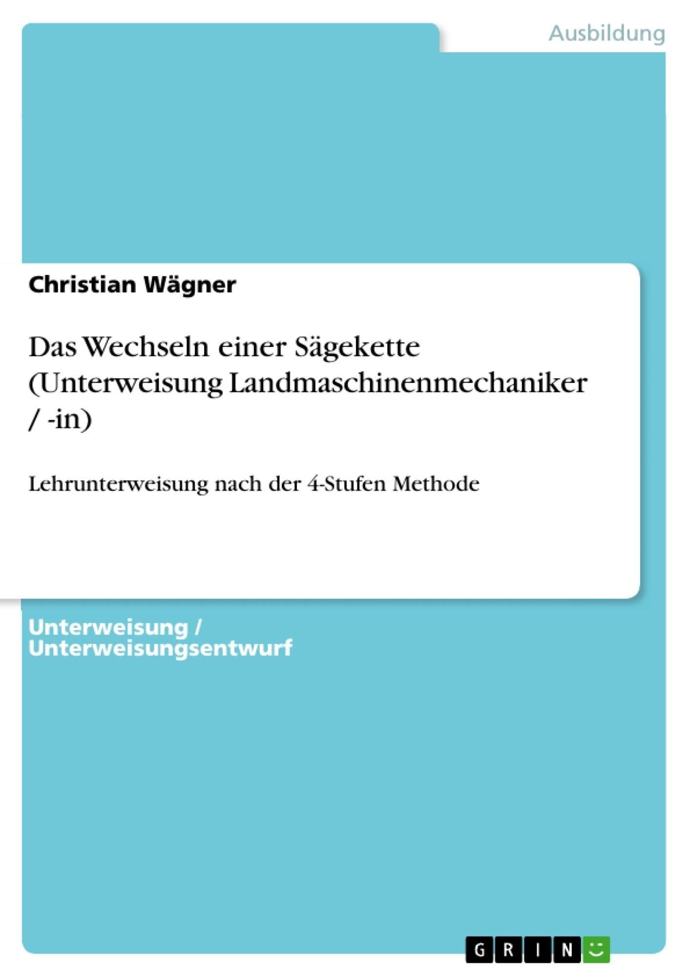Titel: Das Wechseln einer Sägekette (Unterweisung Landmaschinenmechaniker / -in)
