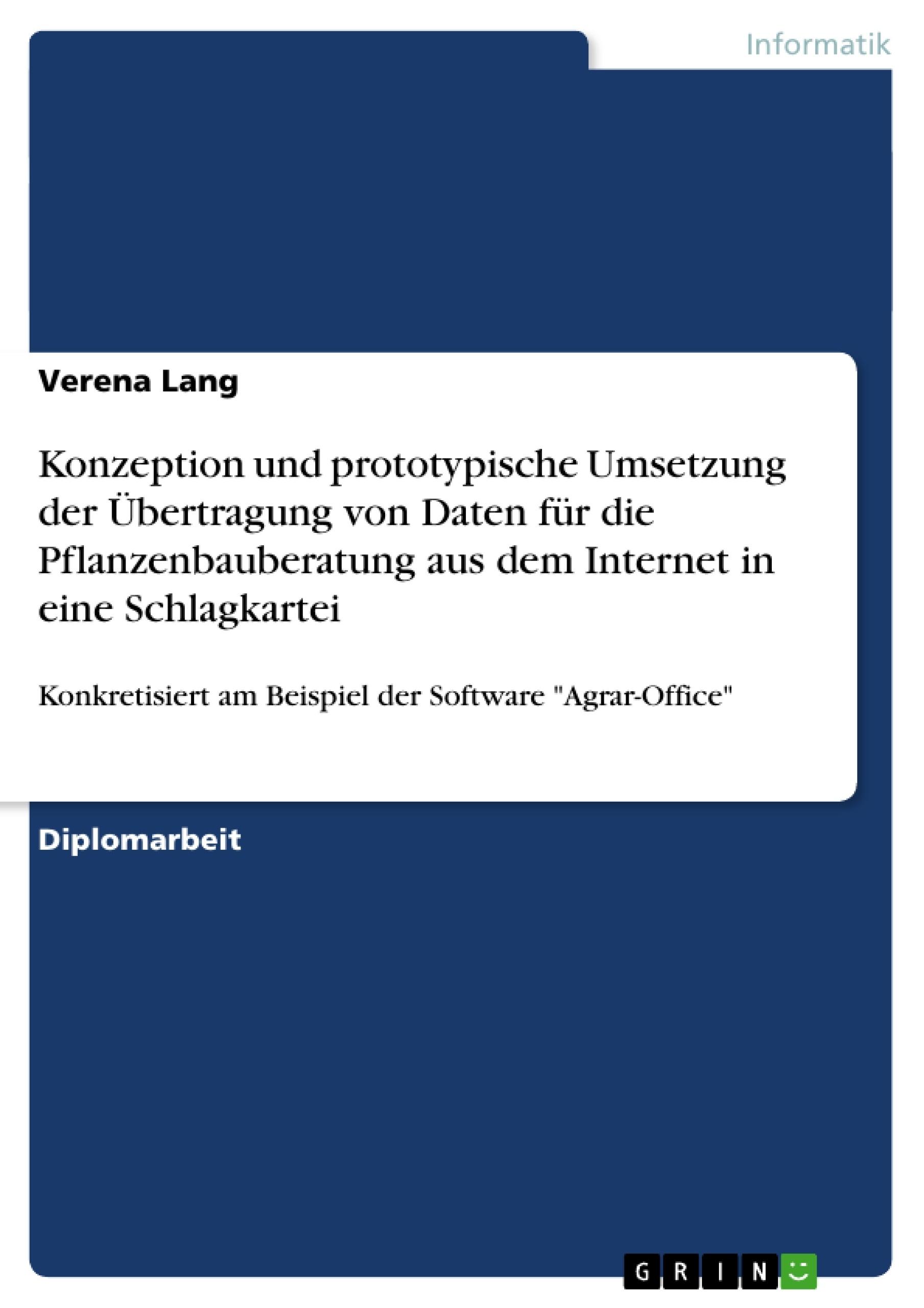 Titel: Konzeption und prototypische Umsetzung der Übertragung von Daten für die Pflanzenbauberatung aus dem Internet in eine Schlagkartei