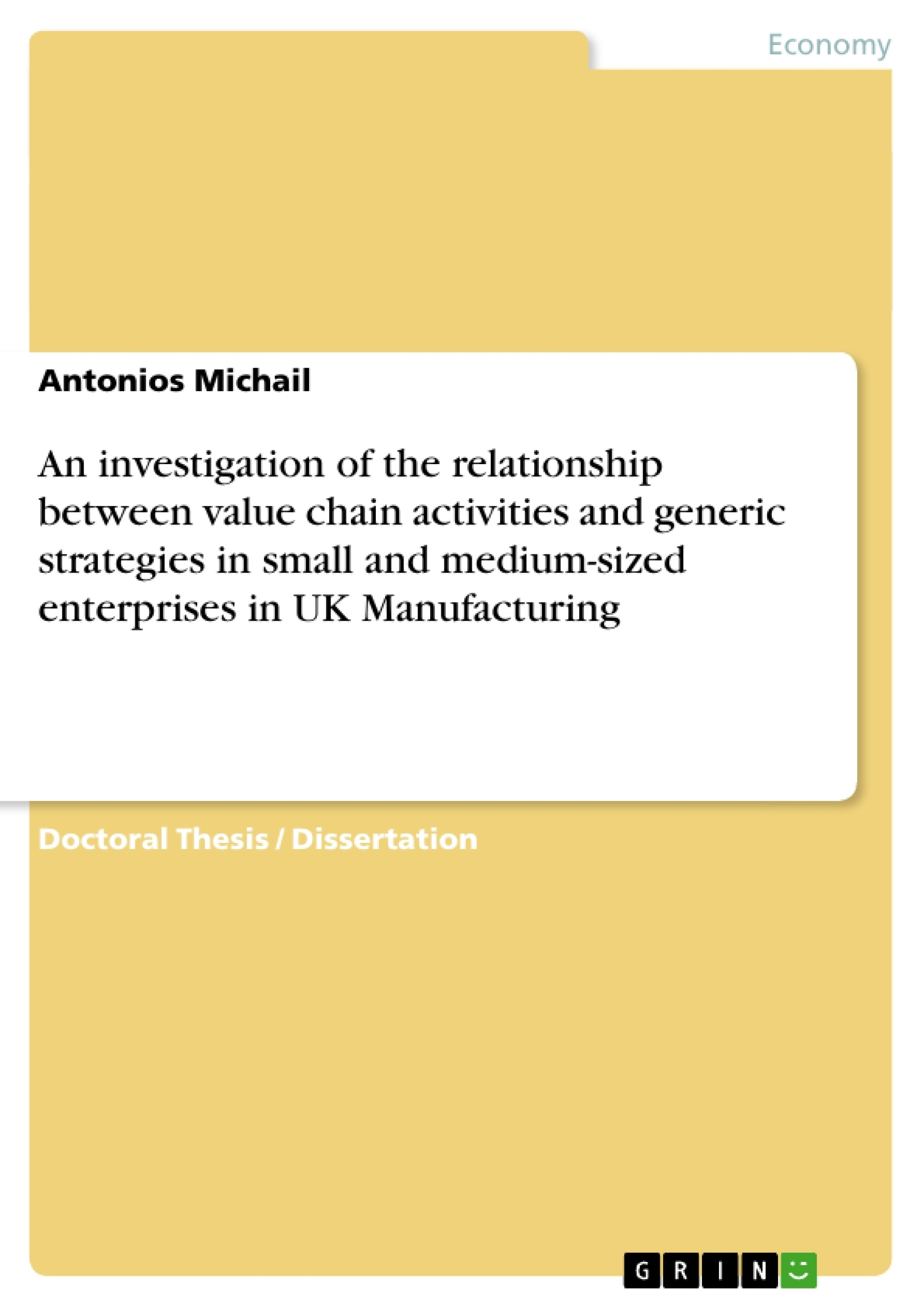 Title: An investigation of the relationship between value chain activities and generic strategies in small and medium-sized enterprises in UK Manufacturing