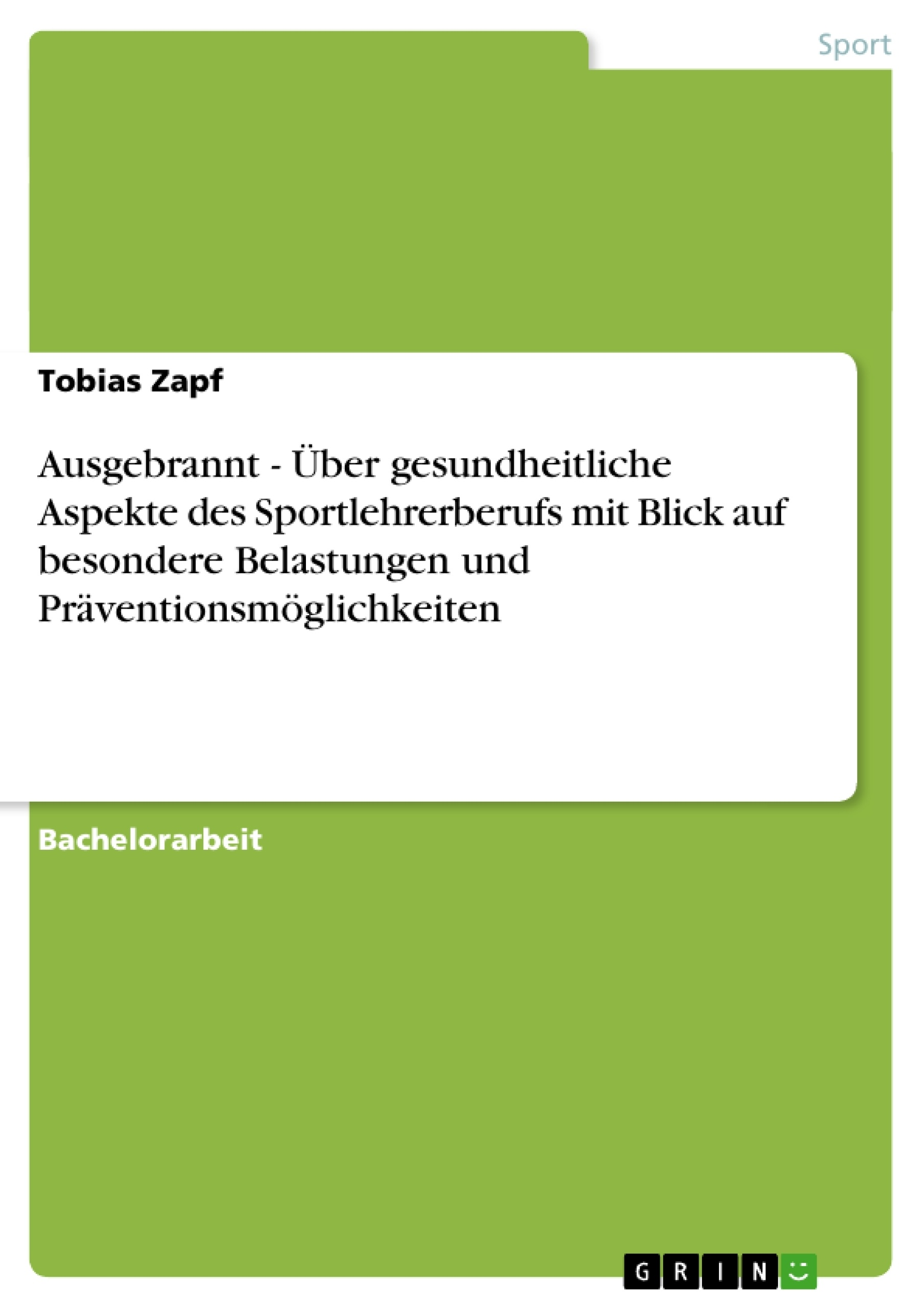 Titel: Ausgebrannt - Über gesundheitliche Aspekte des Sportlehrerberufs mit Blick auf besondere Belastungen und Präventionsmöglichkeiten