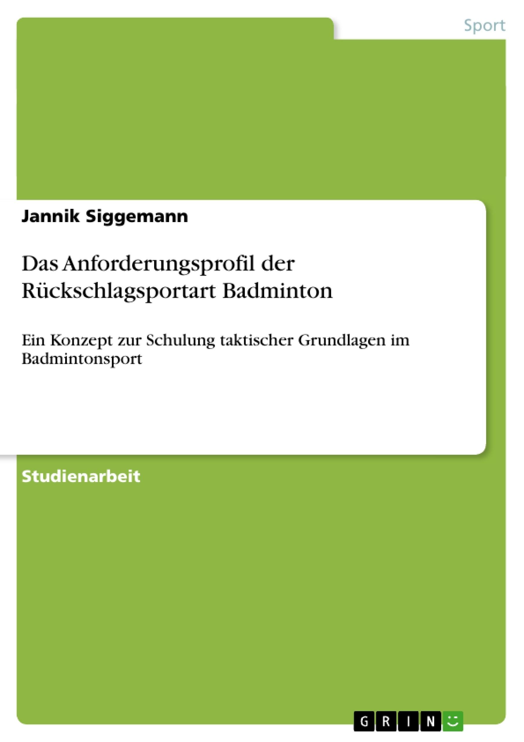 Titel: Das Anforderungsprofil der Rückschlagsportart Badminton