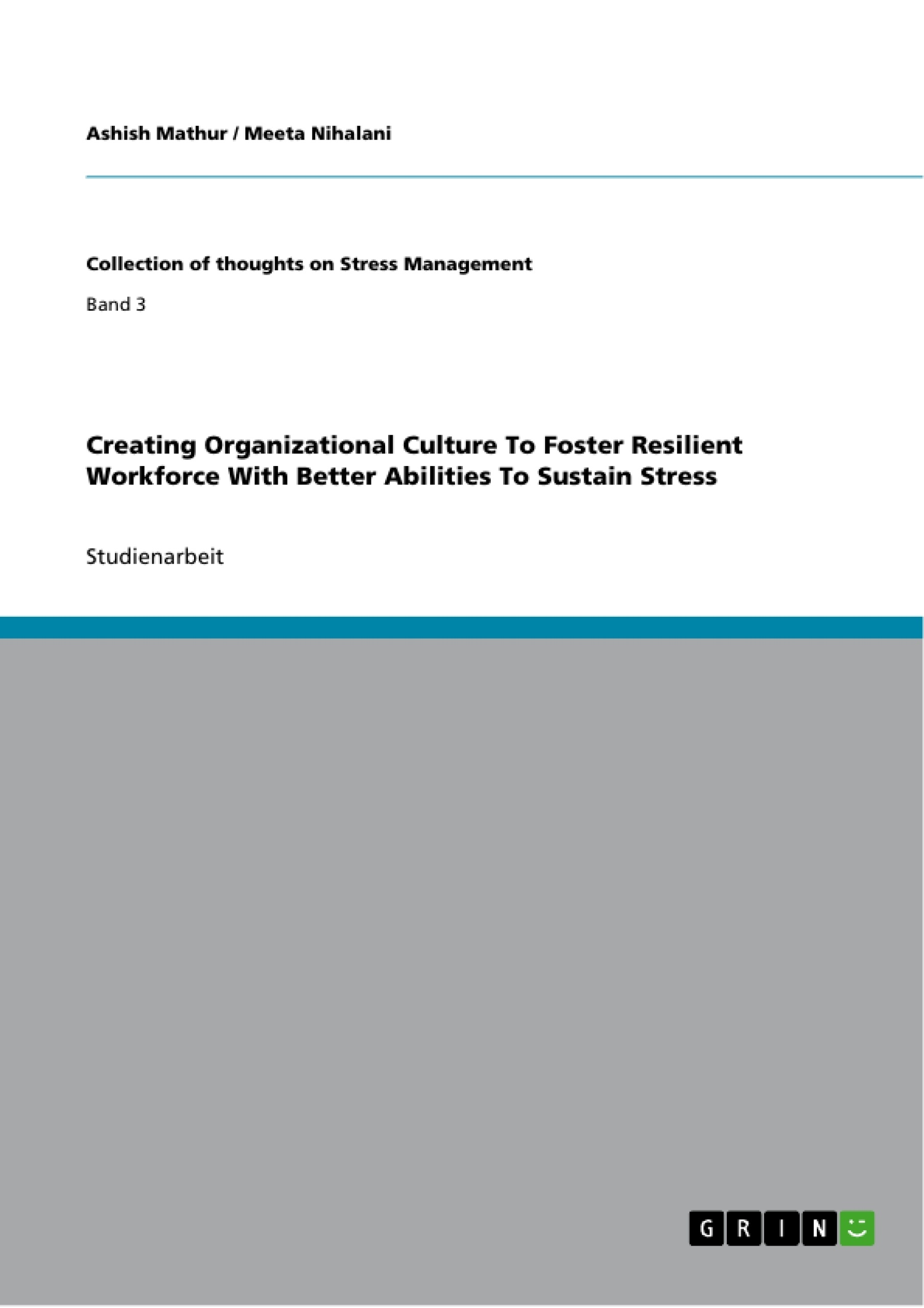 Titel: Creating Organizational Culture To Foster Resilient Workforce With Better Abilities To Sustain Stress