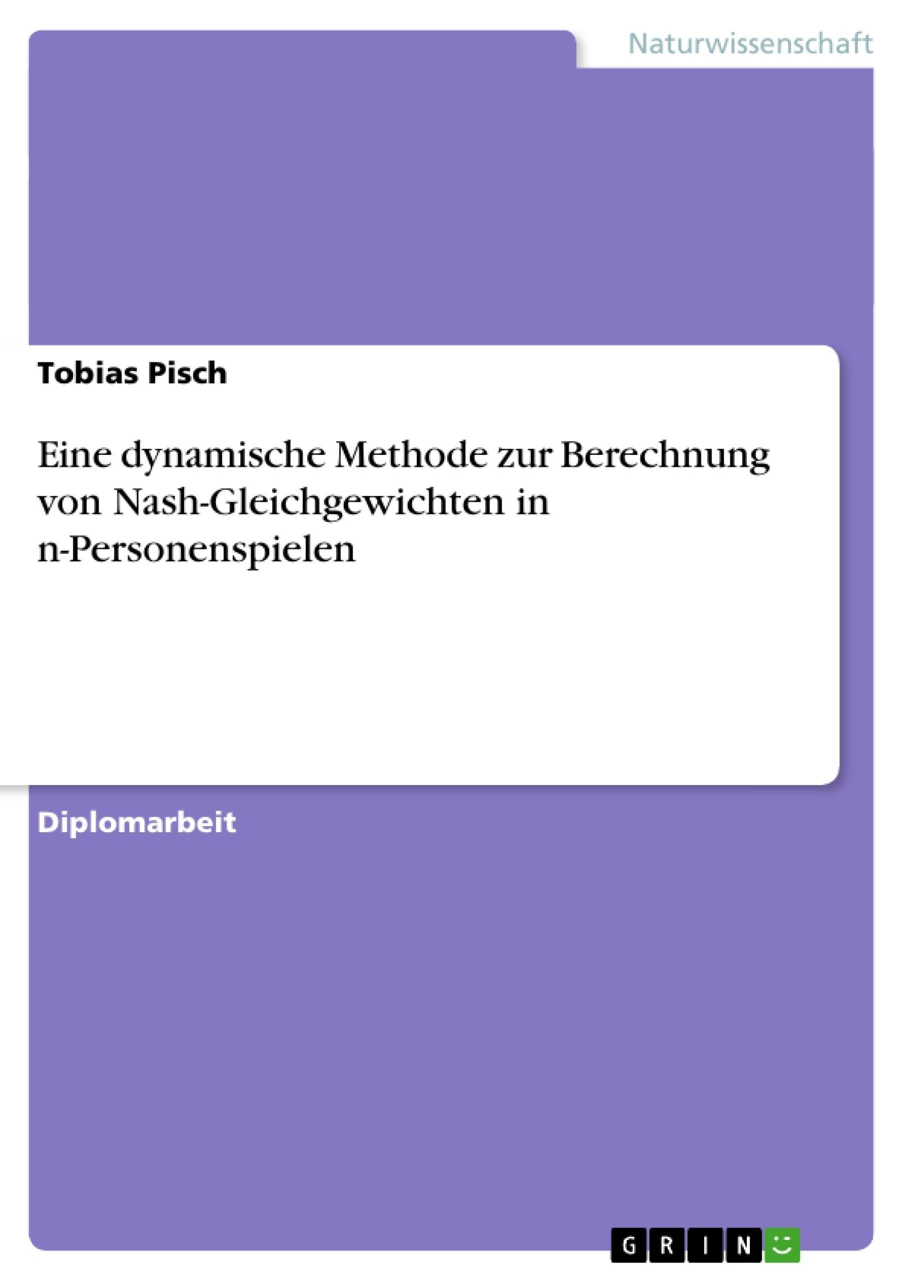 Titel: Eine dynamische Methode zur Berechnung von Nash-Gleichgewichten in n-Personenspielen