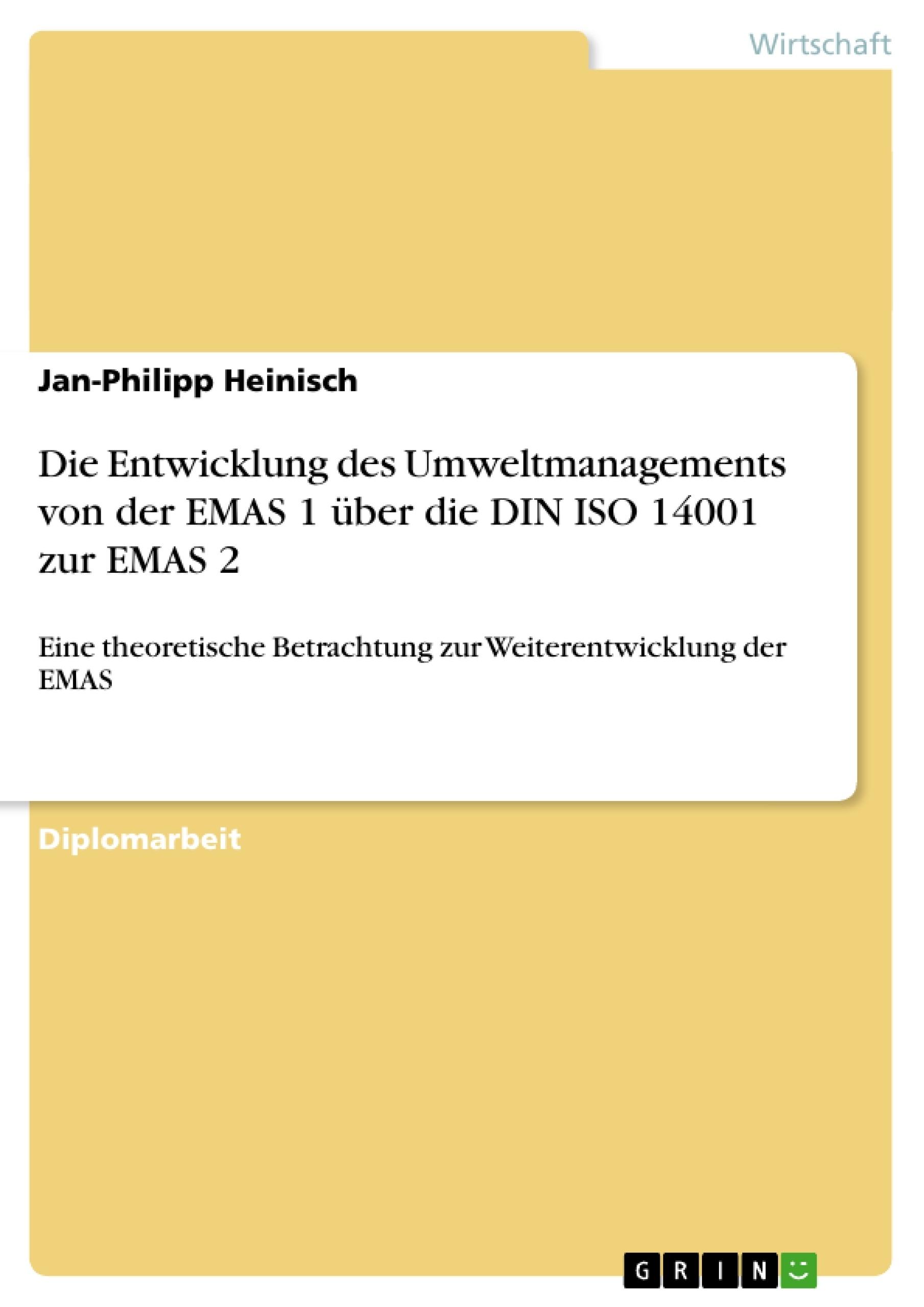 Titel: Die Entwicklung des Umweltmanagements von der EMAS 1 über die DIN ISO 14001 zur EMAS 2