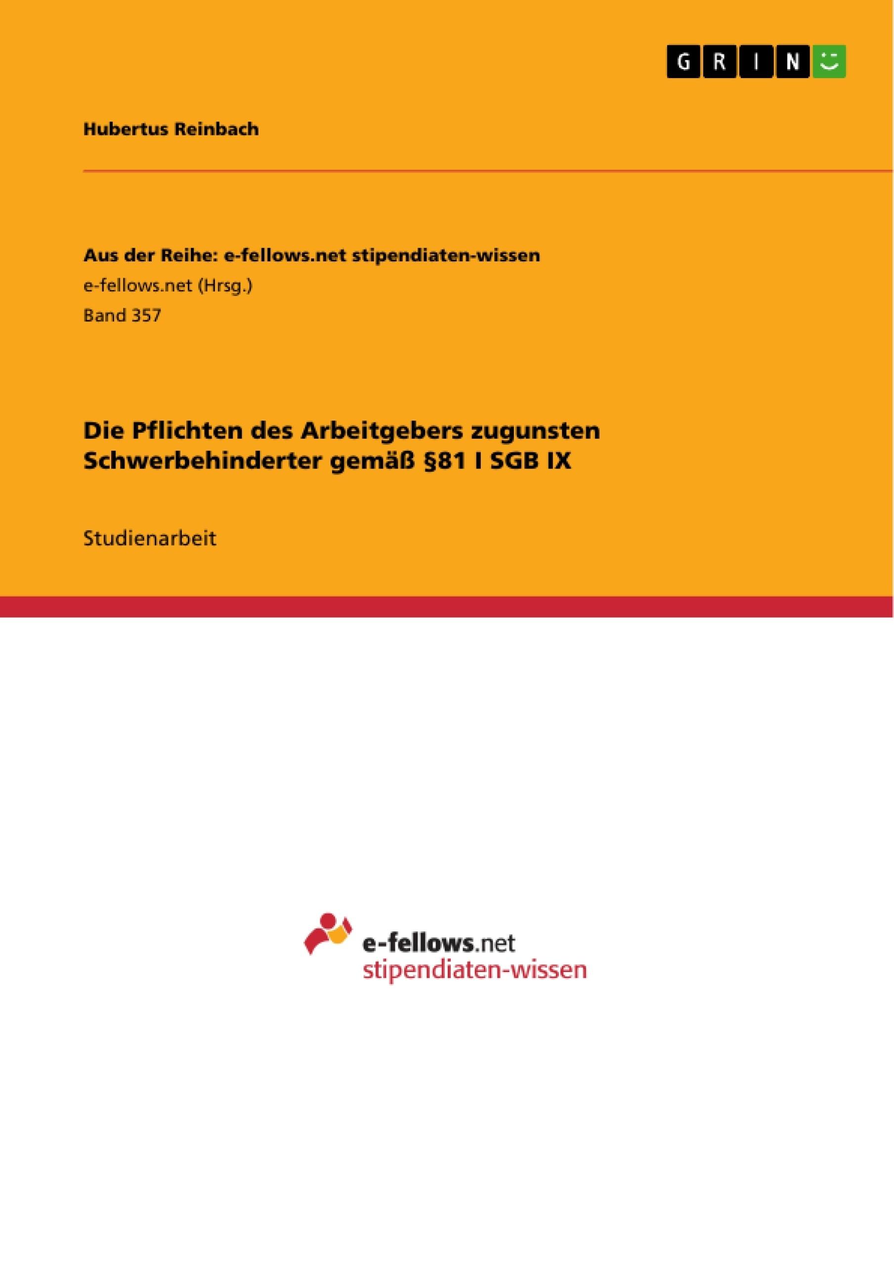 Titel: Die Pflichten des Arbeitgebers zugunsten Schwerbehinderter gemäß §81 I SGB IX