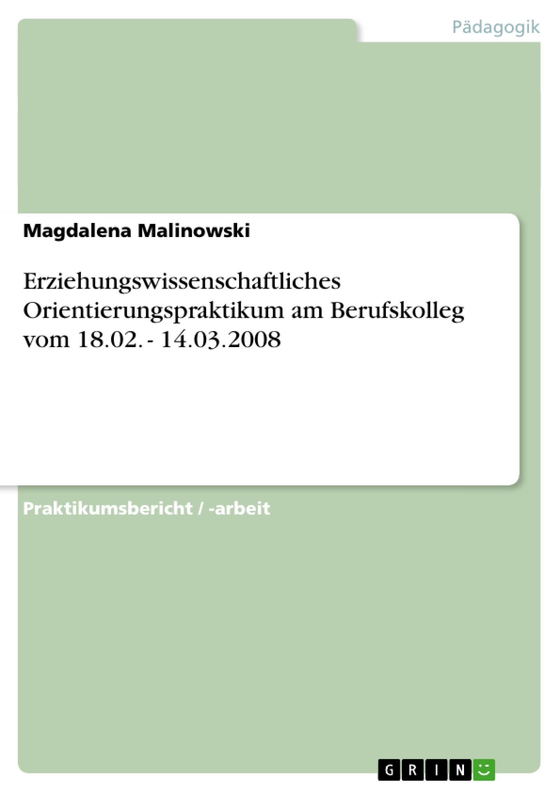 Titel: Erziehungswissenschaftliches Orientierungspraktikum am Berufskolleg vom 18.02. - 14.03.2008