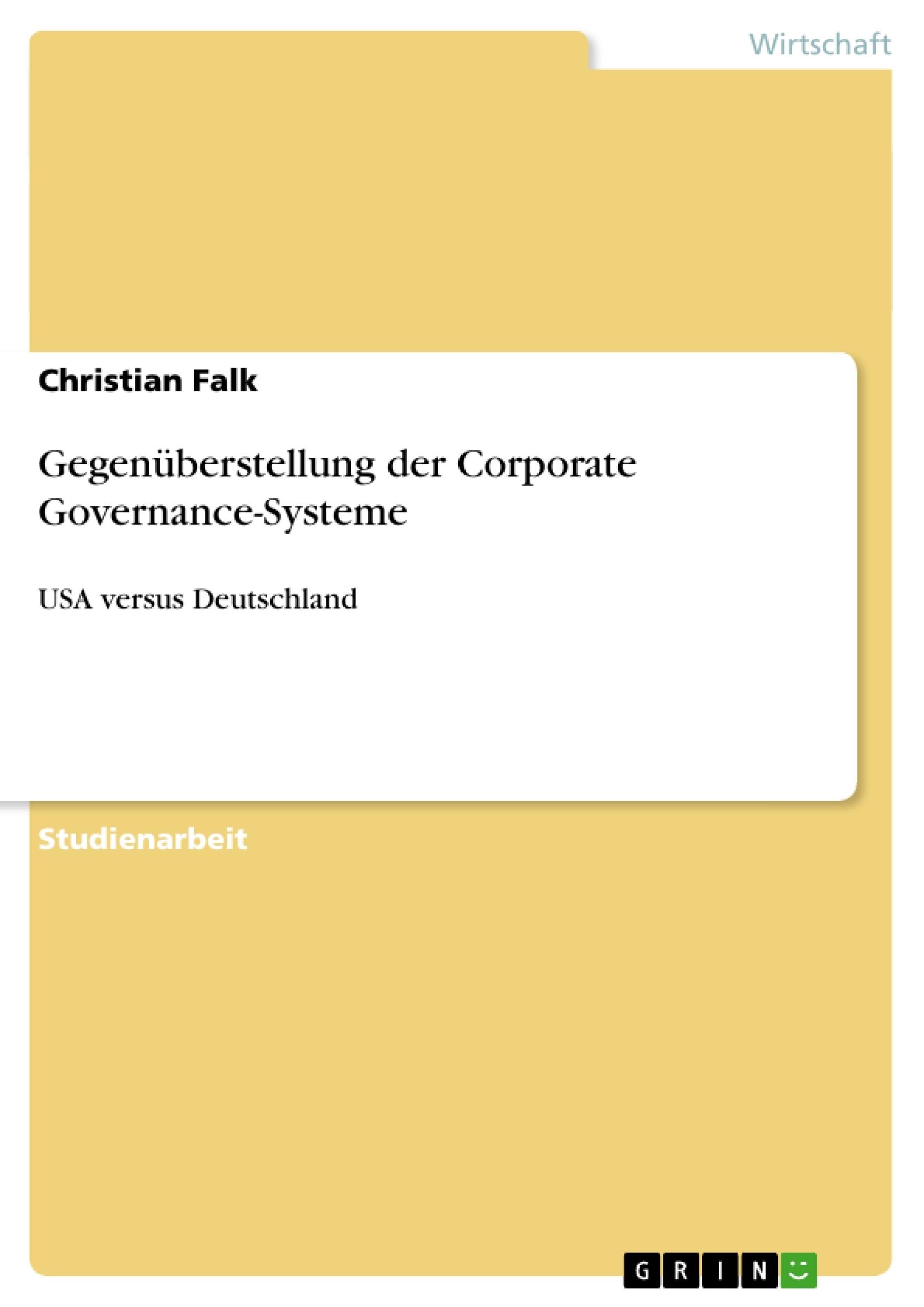 Titel: Gegenüberstellung der Corporate Governance-Systeme