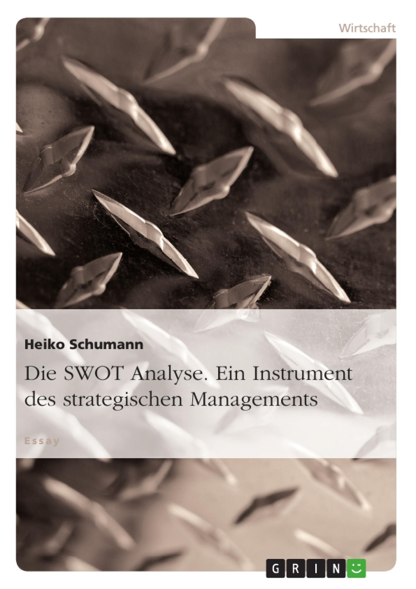 Titel: Die SWOT Analyse. Ein Instrument des strategischen Managements