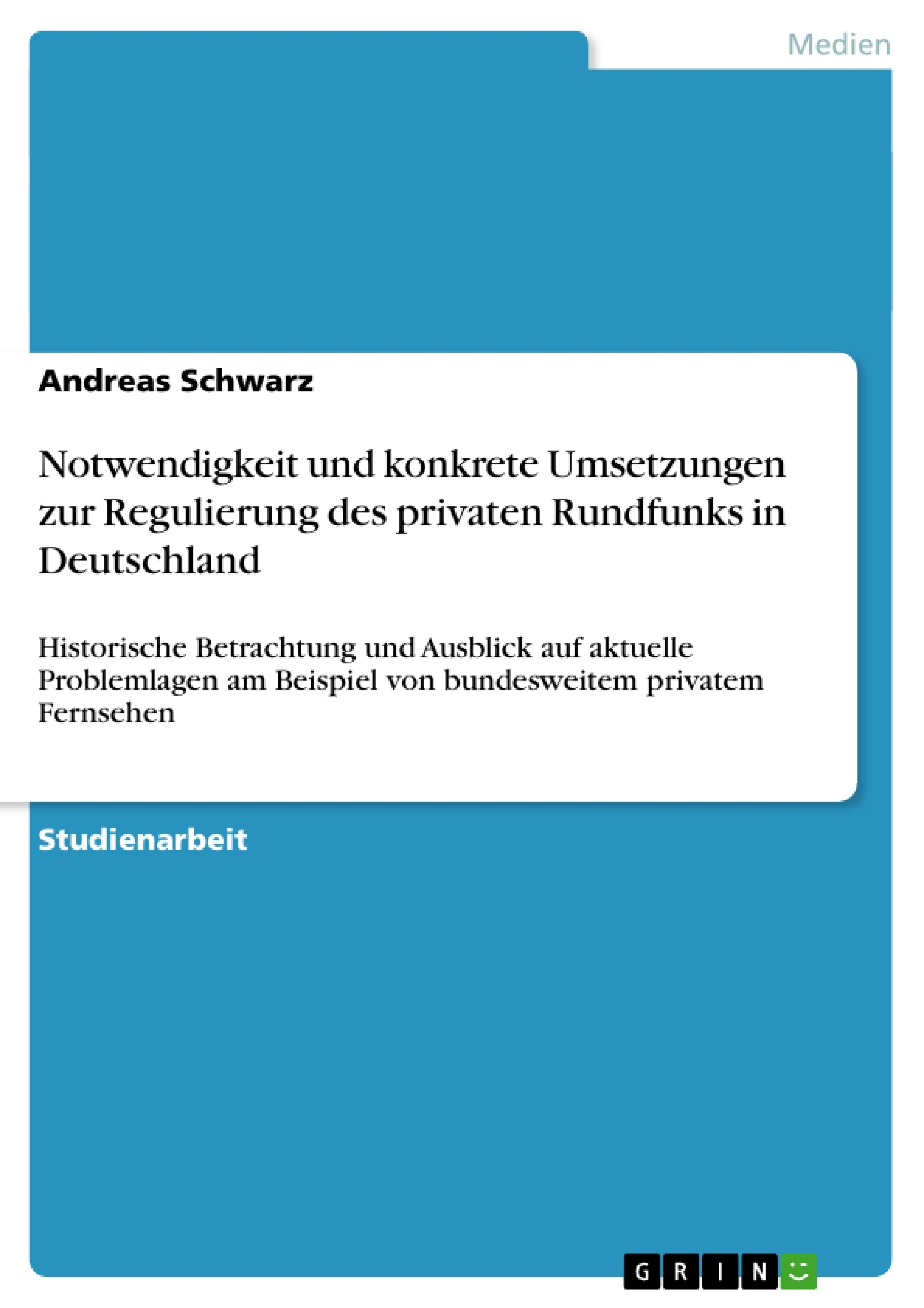 Titel: Notwendigkeit und konkrete Umsetzungen zur Regulierung des privaten Rundfunks in Deutschland
