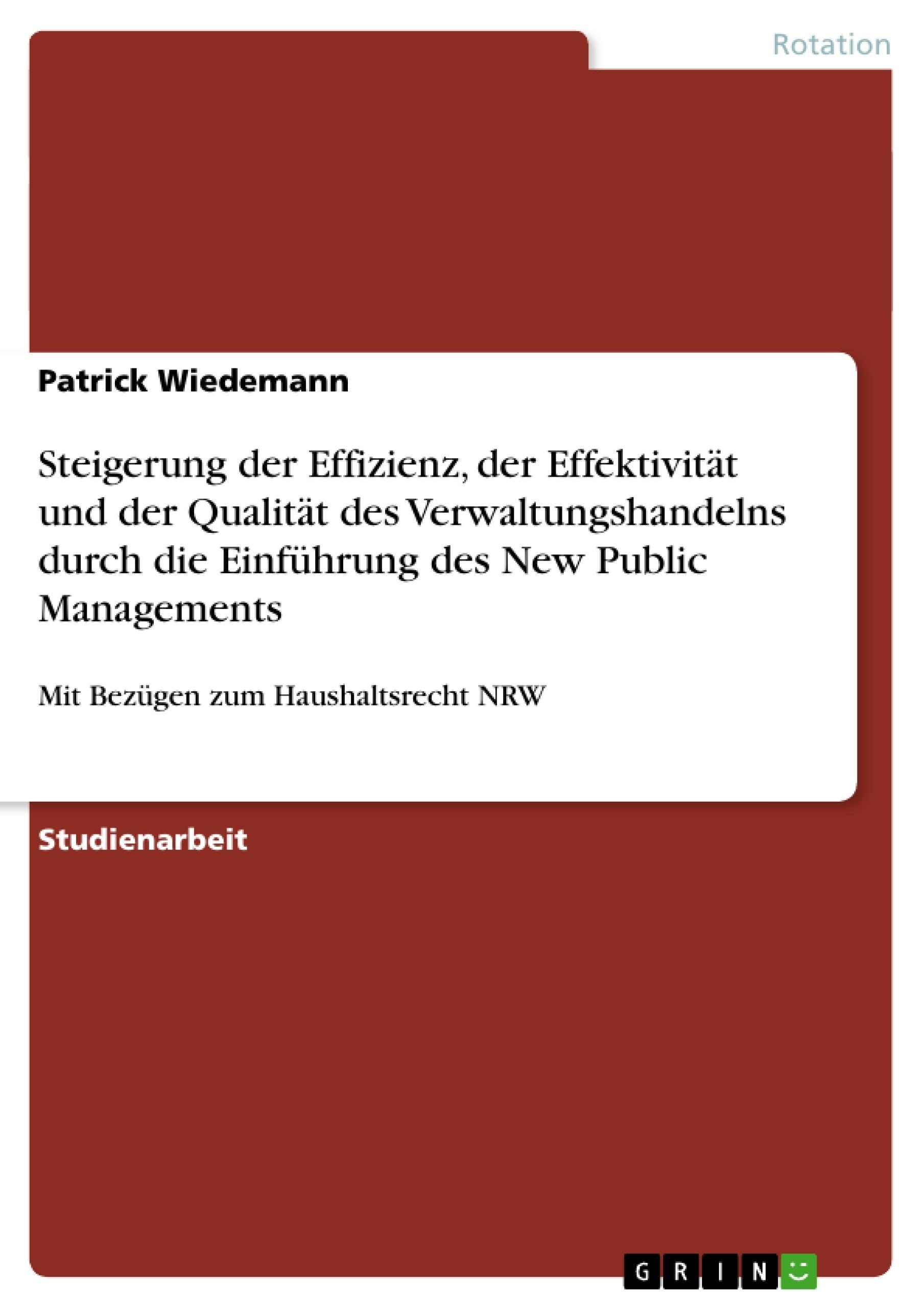 Titel: Steigerung der Effizienz, der Effektivität und der Qualität des Verwaltungshandelns durch die Einführung des New Public Managements