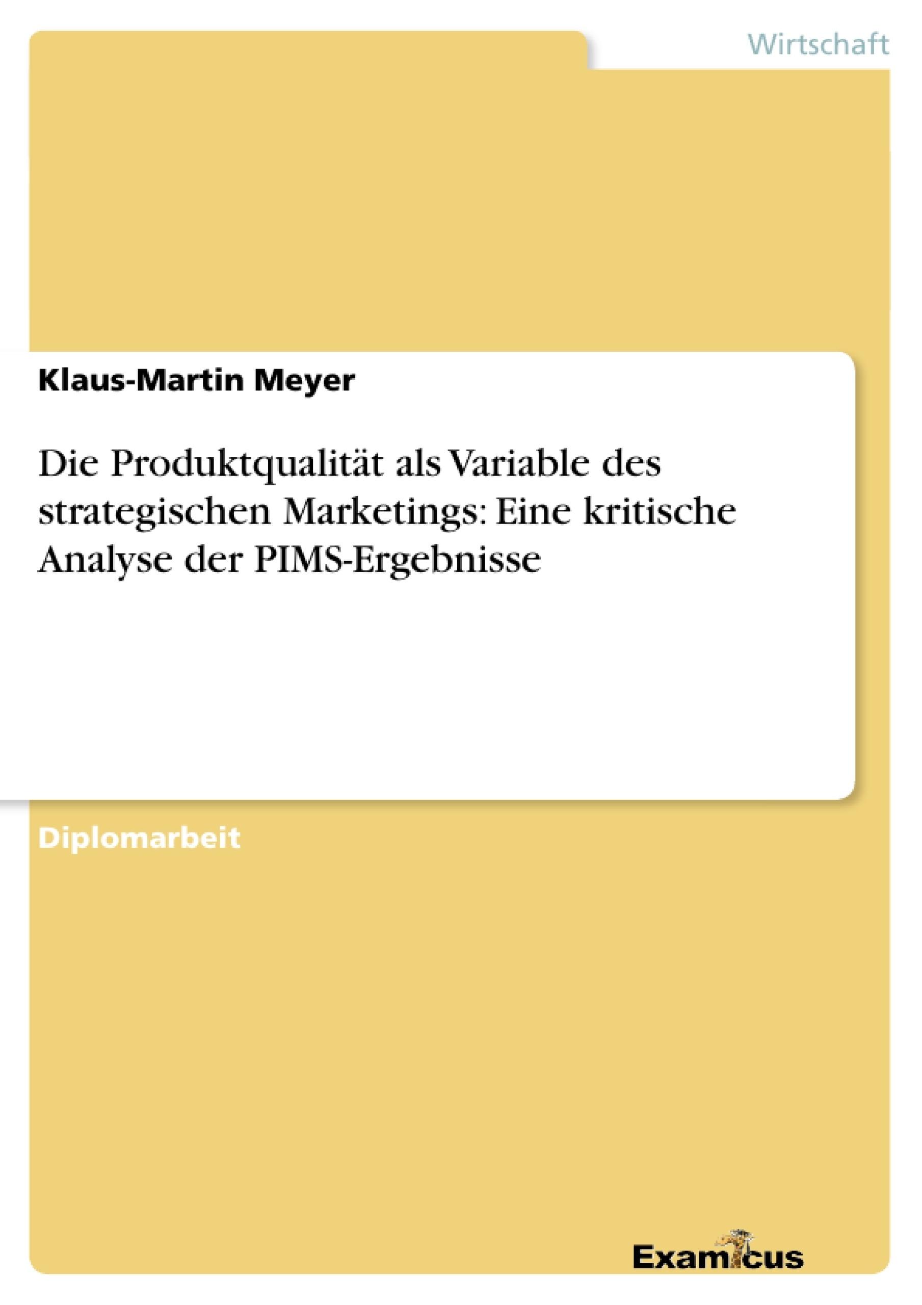 Titel: Die Produktqualität als Variable des strategischen Marketings: Eine kritische Analyse der PIMS-Ergebnisse