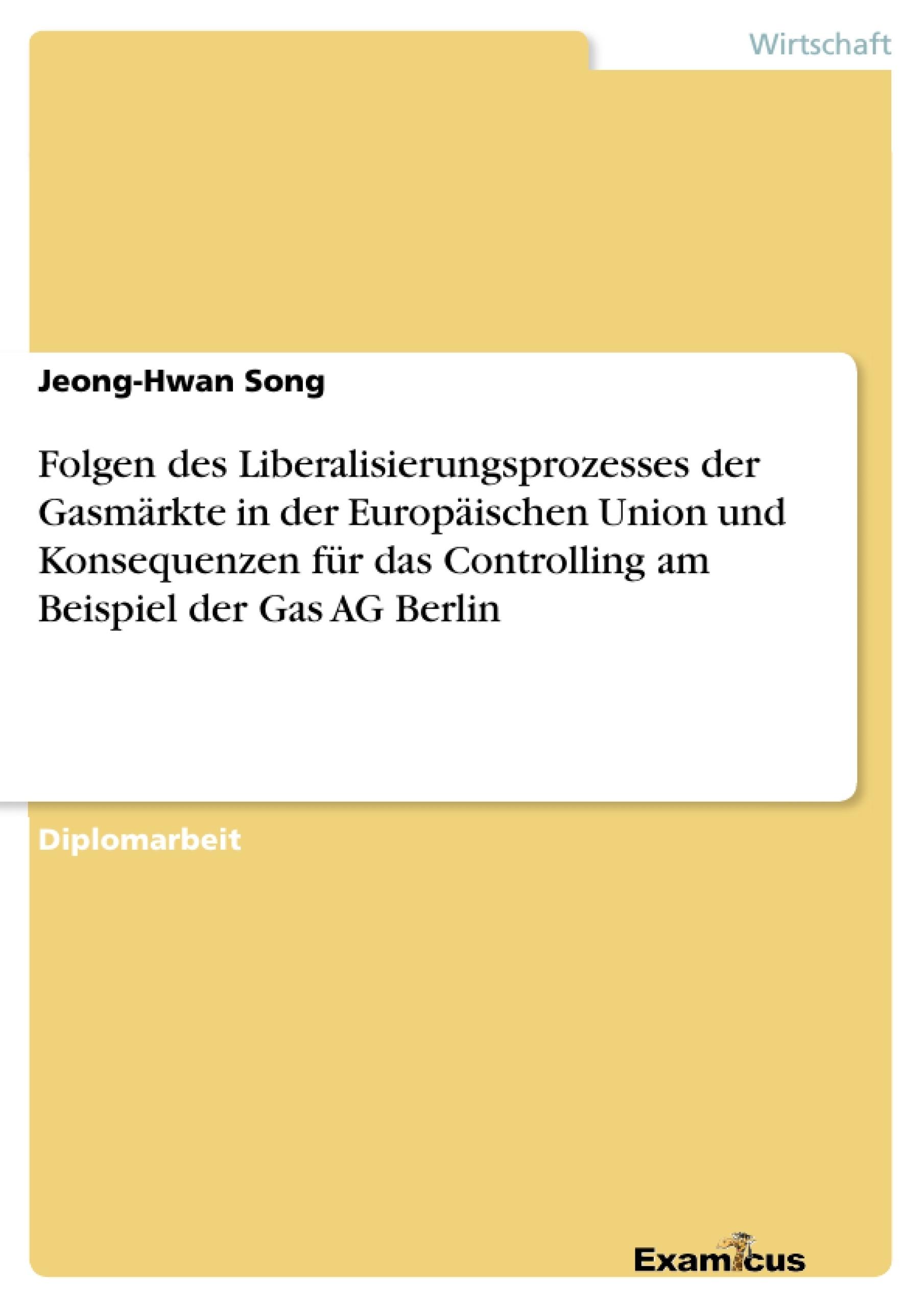 Titel: Folgen des Liberalisierungsprozesses der Gasmärkte in der Europäischen Union und Konsequenzen für das Controlling am Beispiel der Gas AG Berlin