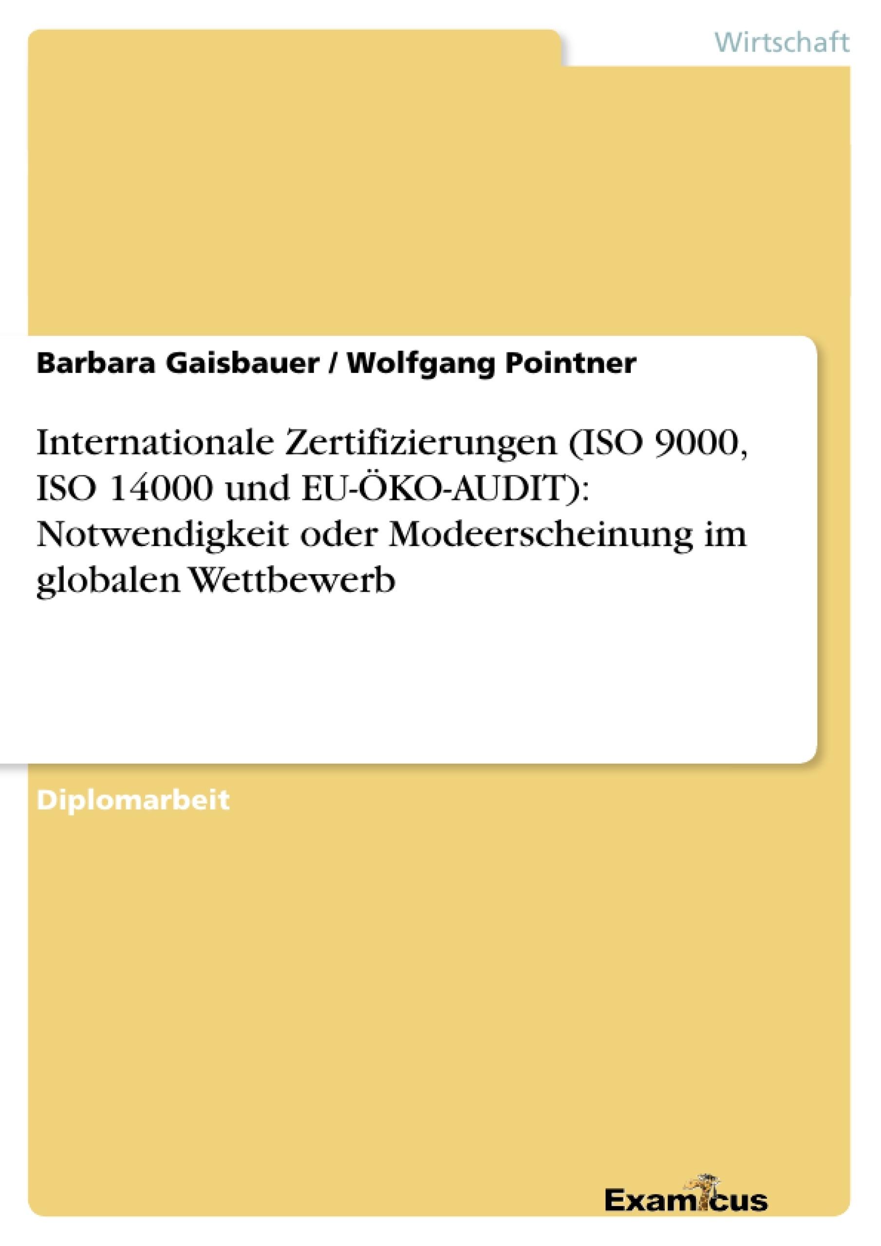 Titel: Internationale Zertifizierungen (ISO 9000, ISO 14000 und EU-ÖKO-AUDIT): Notwendigkeit oder Modeerscheinung im globalen Wettbewerb