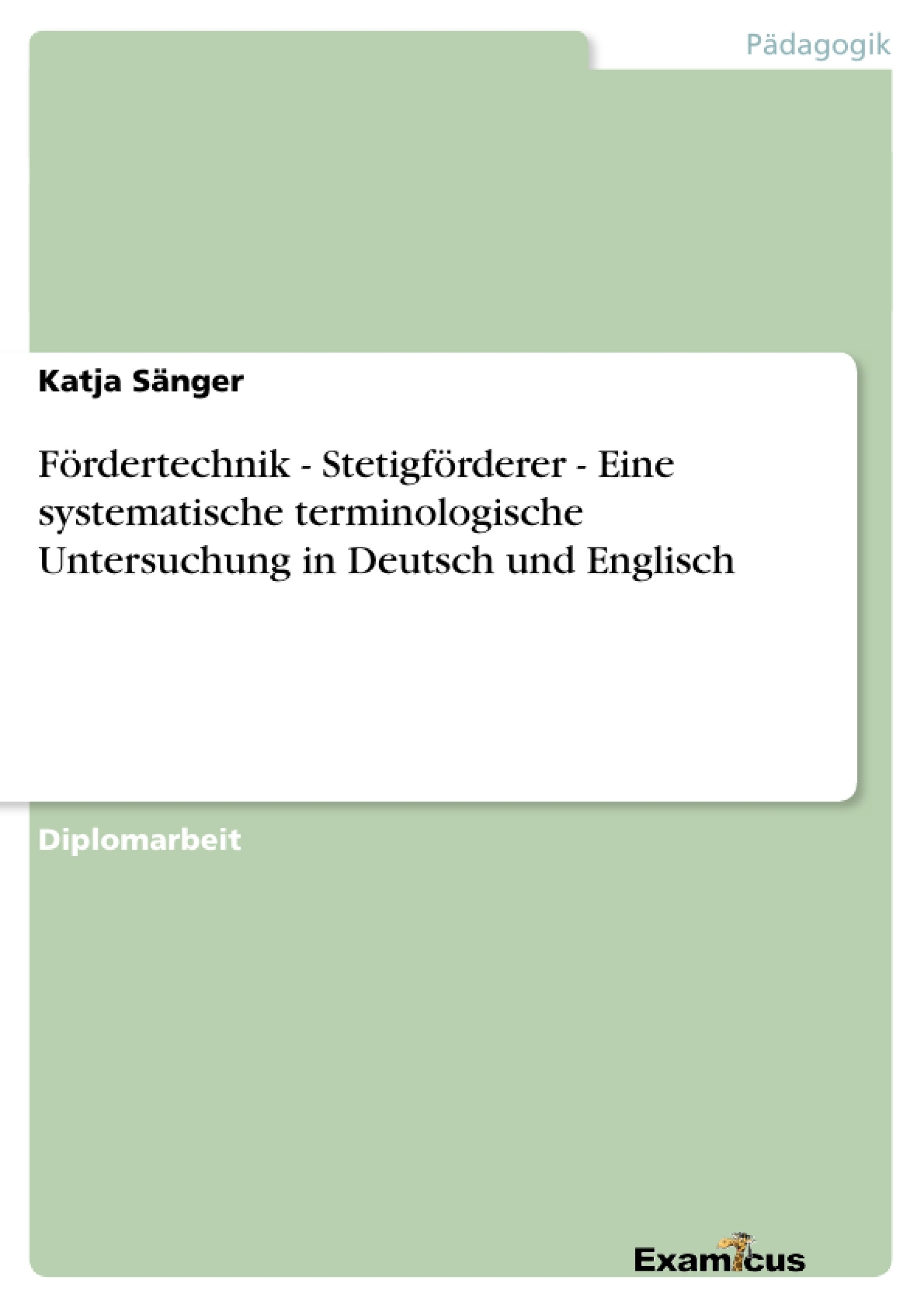 Titel: Fördertechnik - Stetigförderer - Eine systematische terminologische Untersuchung in Deutsch und Englisch