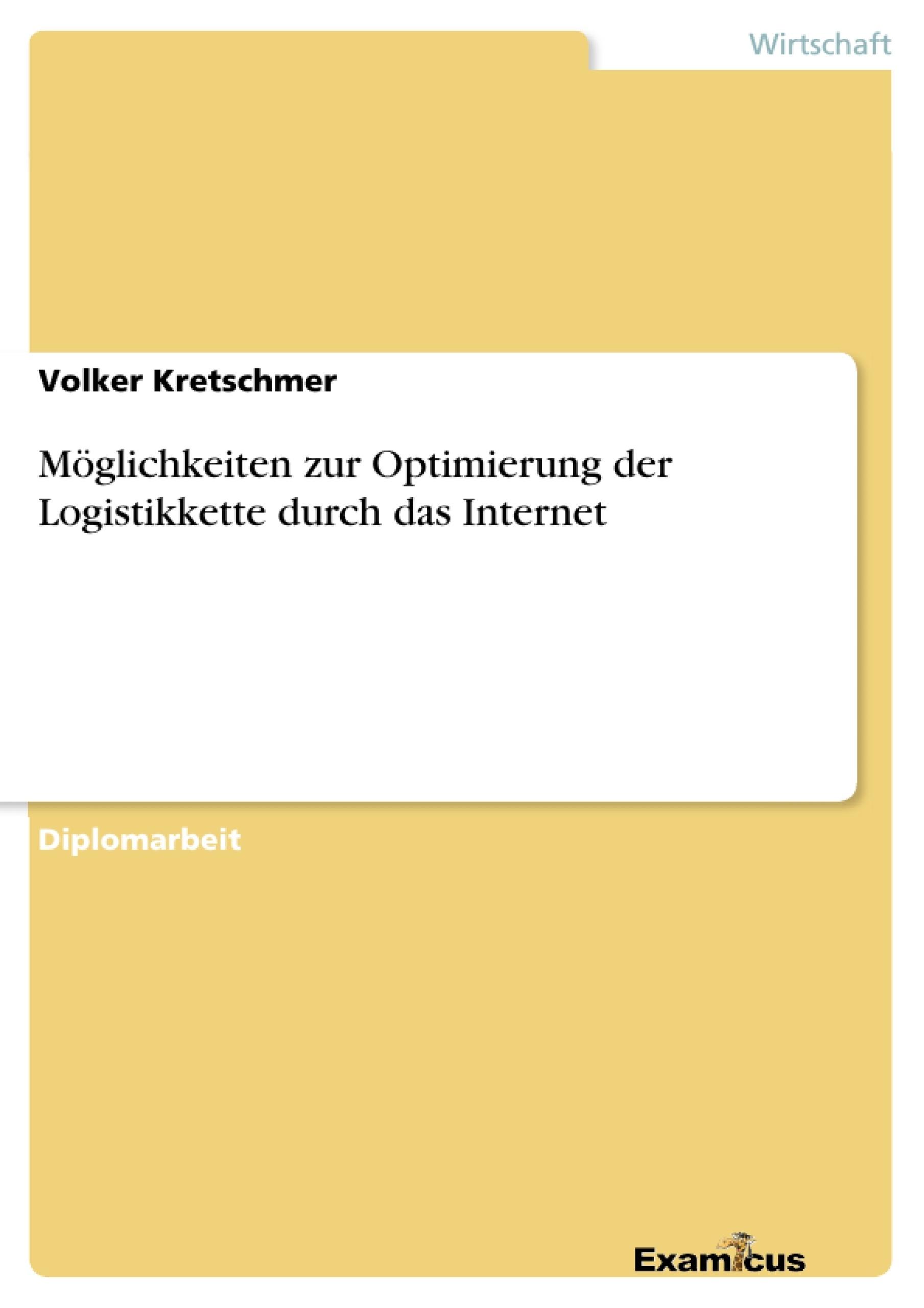Titel: Möglichkeiten zur Optimierung der Logistikkette durch das Internet