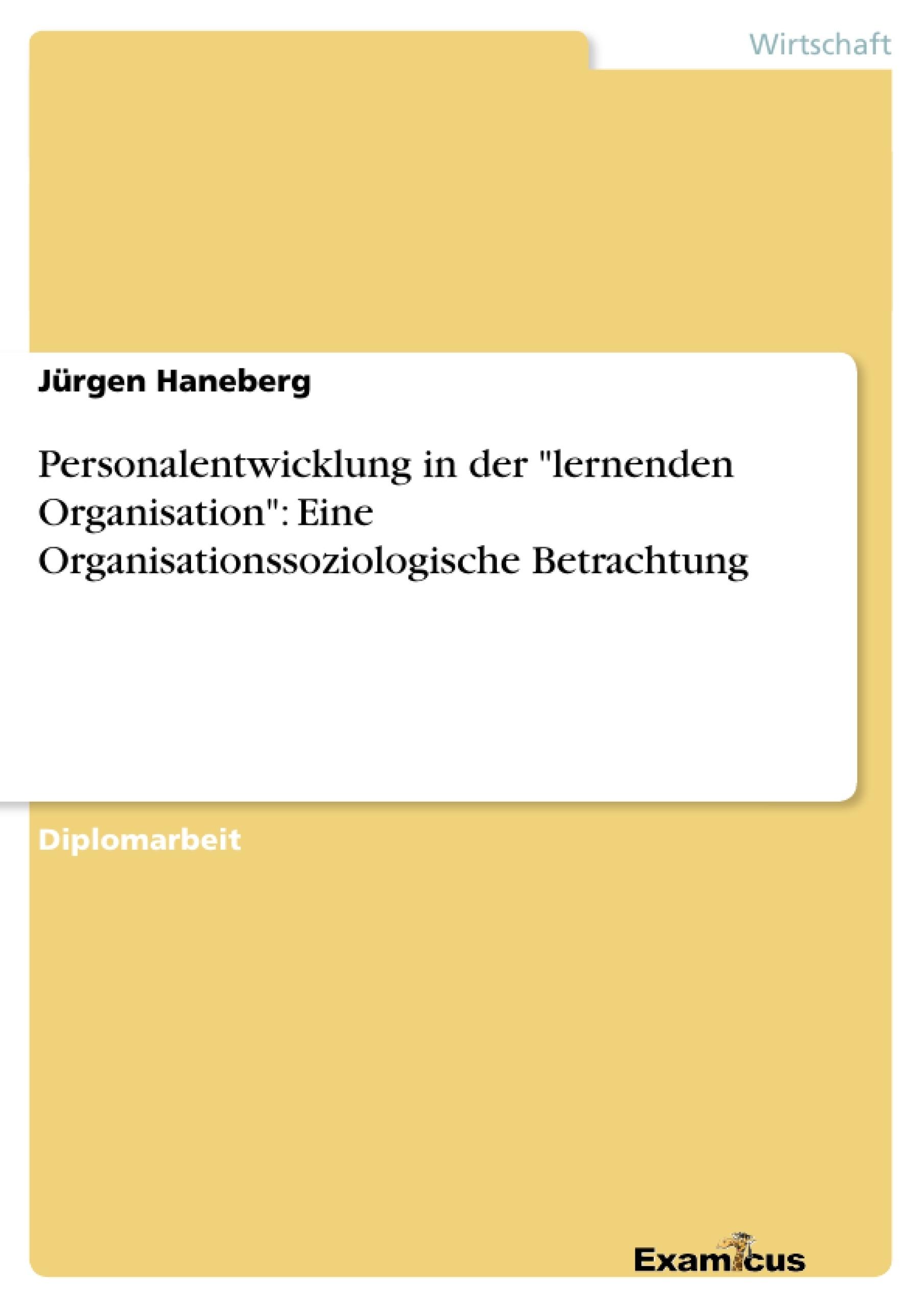 """Titel: Personalentwicklung in der """"lernenden Organisation"""": Eine Organisationssoziologische Betrachtung"""
