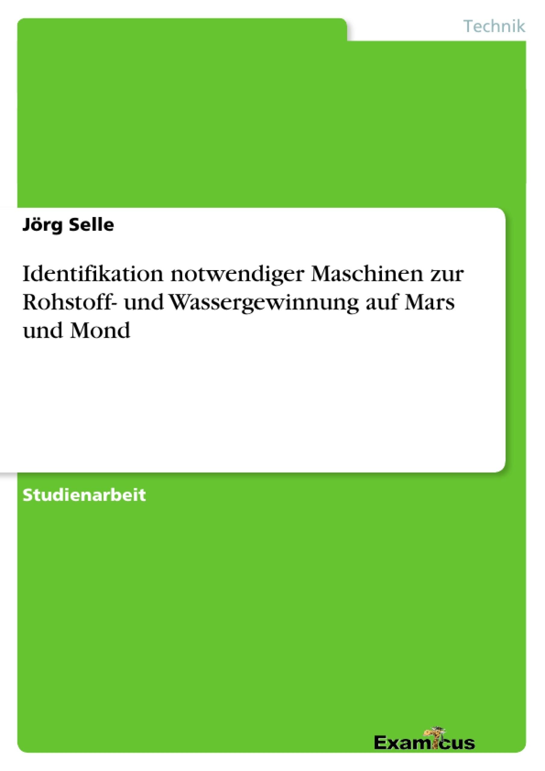Titel: Identifikation notwendiger Maschinen zur Rohstoff- und Wassergewinnung auf Mars und Mond