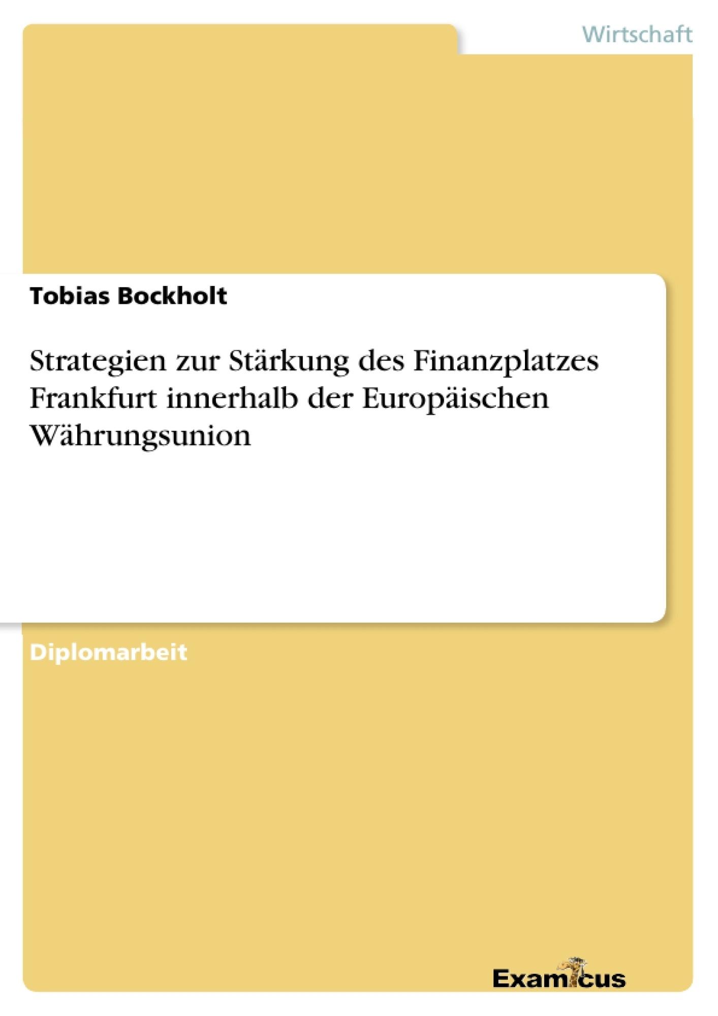 Titel: Strategien zur Stärkung des Finanzplatzes Frankfurt innerhalb der Europäischen Währungsunion