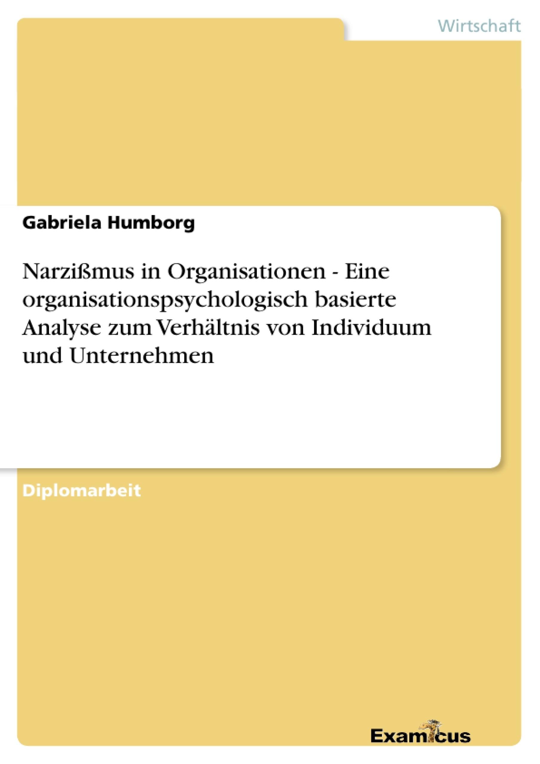 Titel: Narzißmus in Organisationen - Eine organisationspsychologisch basierte Analyse zum Verhältnis von Individuum und Unternehmen