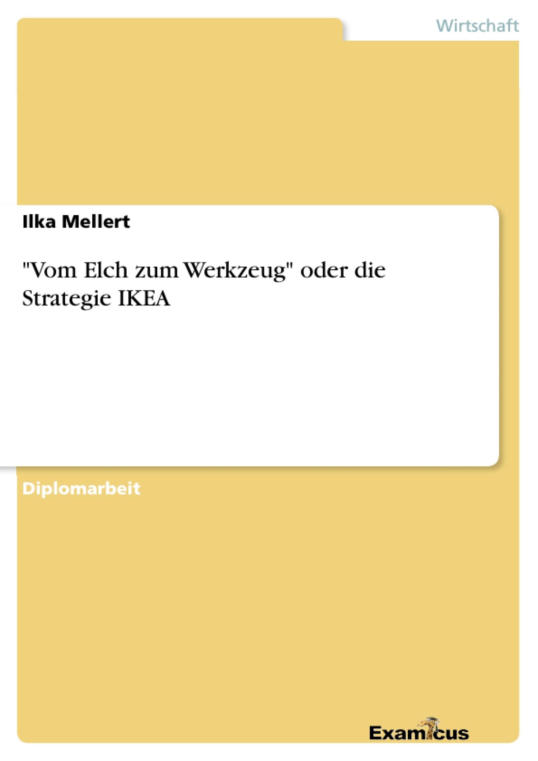 """Titel: """"Vom Elch zum Werkzeug"""" oder die Strategie IKEA"""