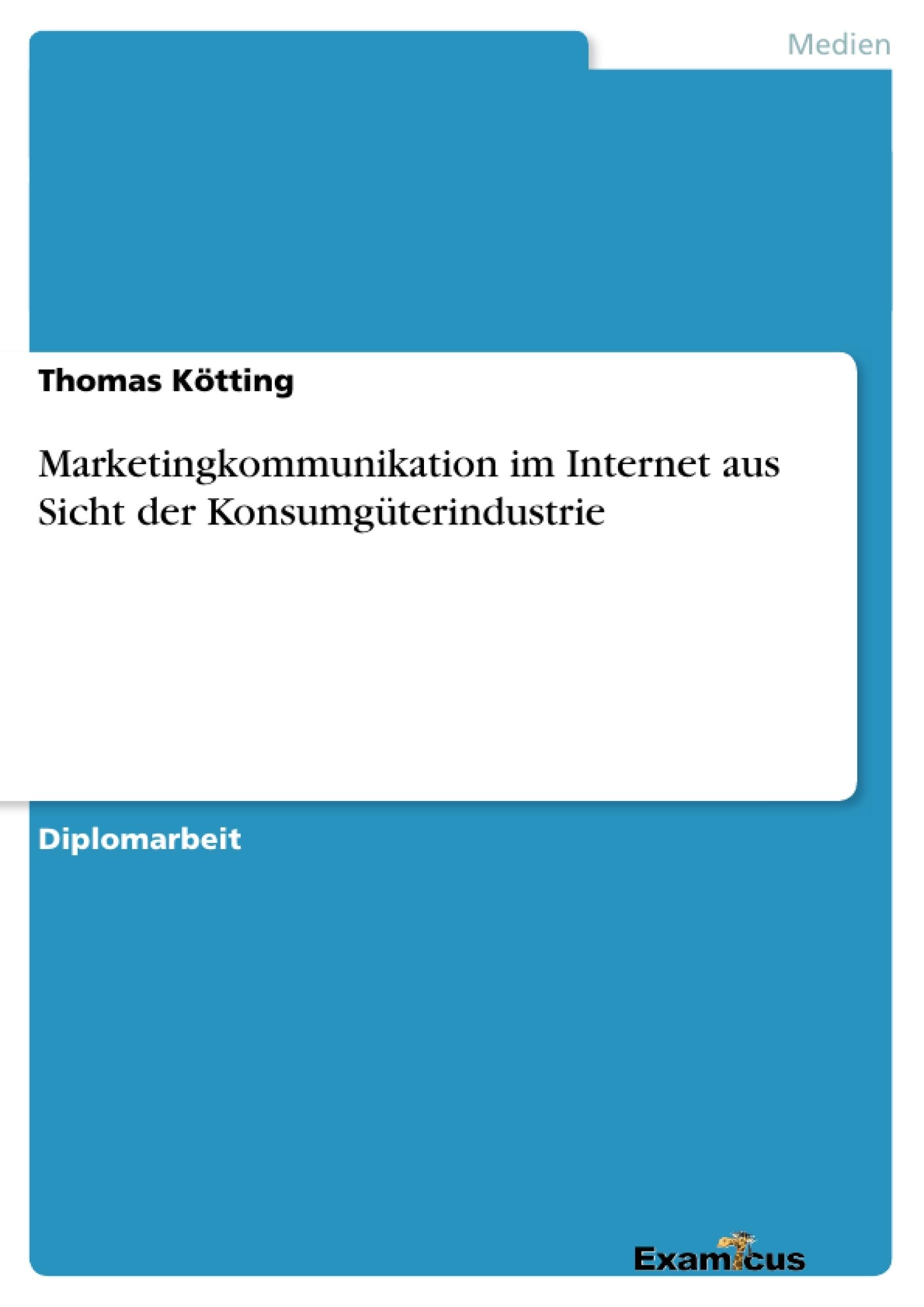 Titel: Marketingkommunikation im Internet aus Sicht der Konsumgüterindustrie
