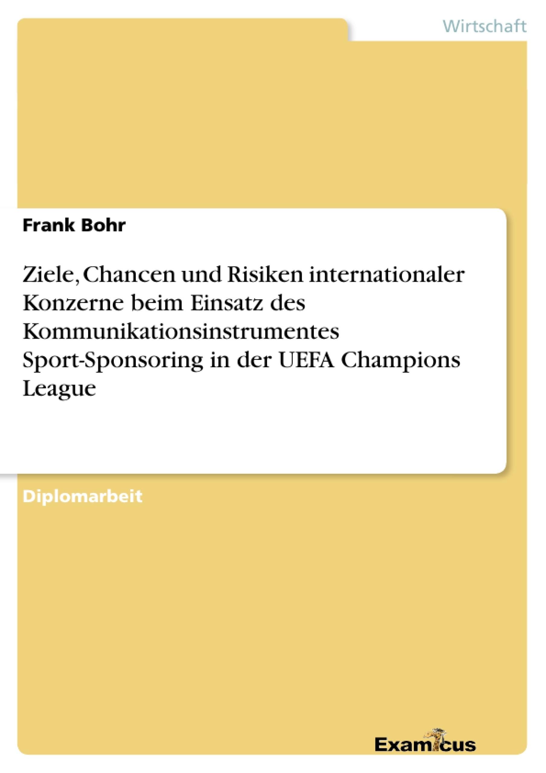 Titel: Ziele, Chancen und Risiken internationaler Konzerne beim Einsatz des Kommunikationsinstrumentes Sport-Sponsoring in der UEFA Champions League