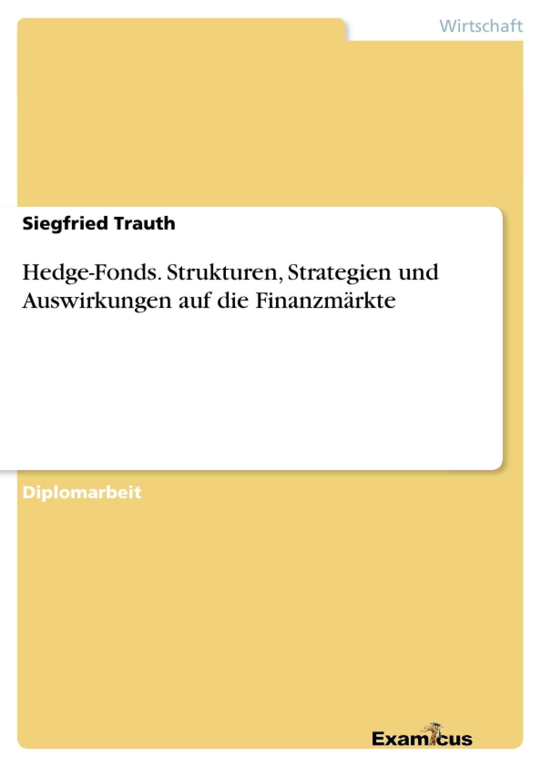Titel: Hedge-Fonds. Strukturen, Strategien und Auswirkungen auf die Finanzmärkte