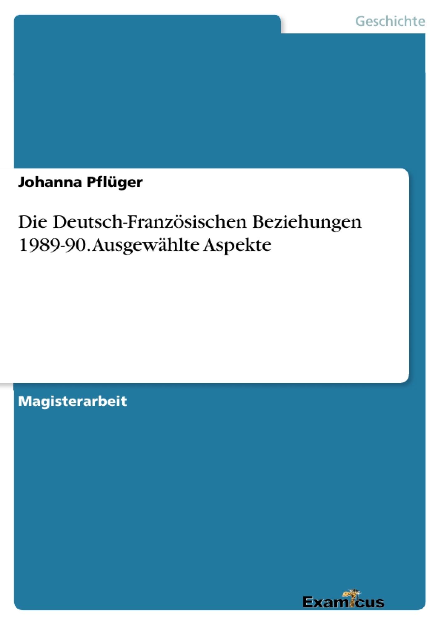 Titel: Die Deutsch-Französischen Beziehungen 1989-90. Ausgewählte Aspekte