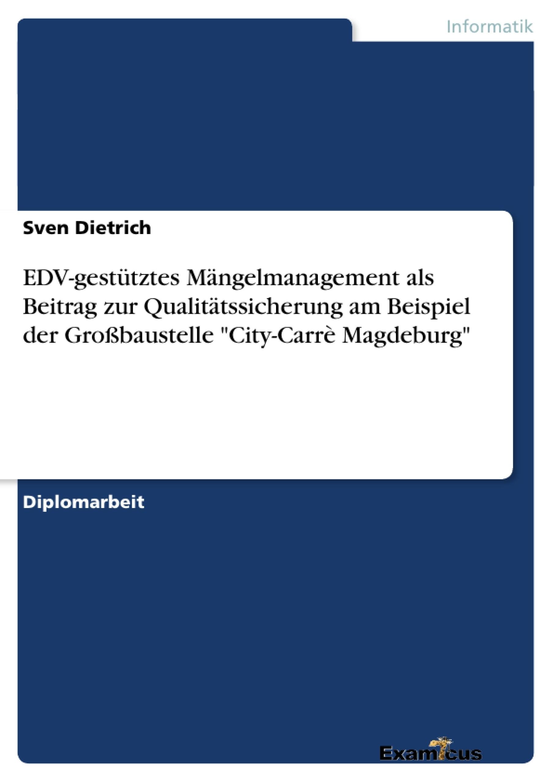 """Titel: EDV-gestütztes Mängelmanagement als Beitrag zur Qualitätssicherung am Beispiel der Großbaustelle """"City-Carrè Magdeburg"""""""