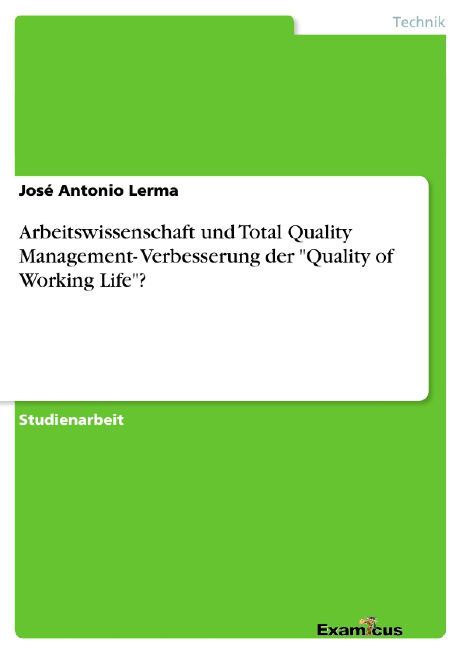 """Titel: Arbeitswissenschaft und Total Quality Management- Verbesserung der """"Quality of Working Life""""?"""