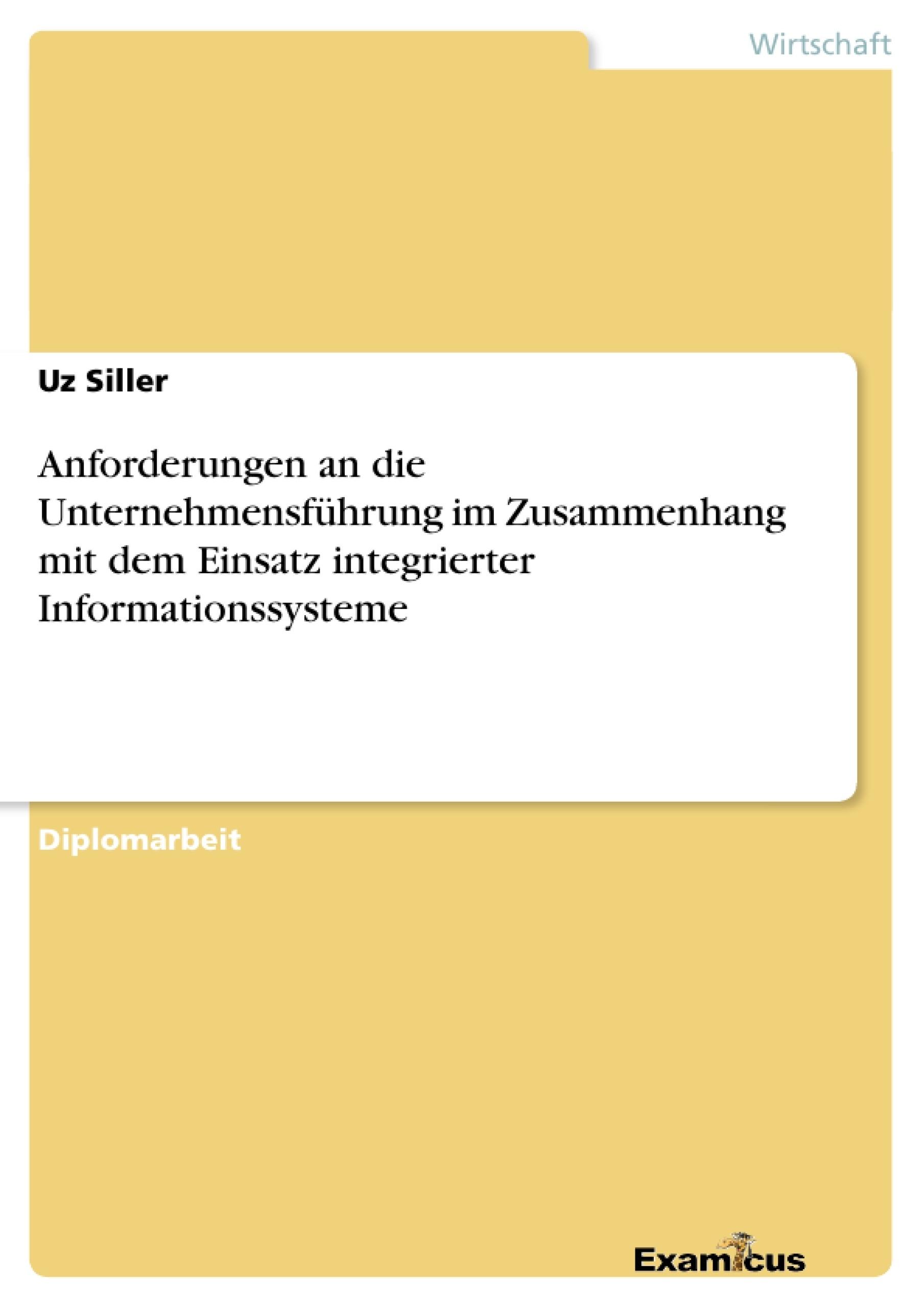 Titel: Anforderungen an die Unternehmensführung im Zusammenhang mit dem Einsatz integrierter Informationssysteme