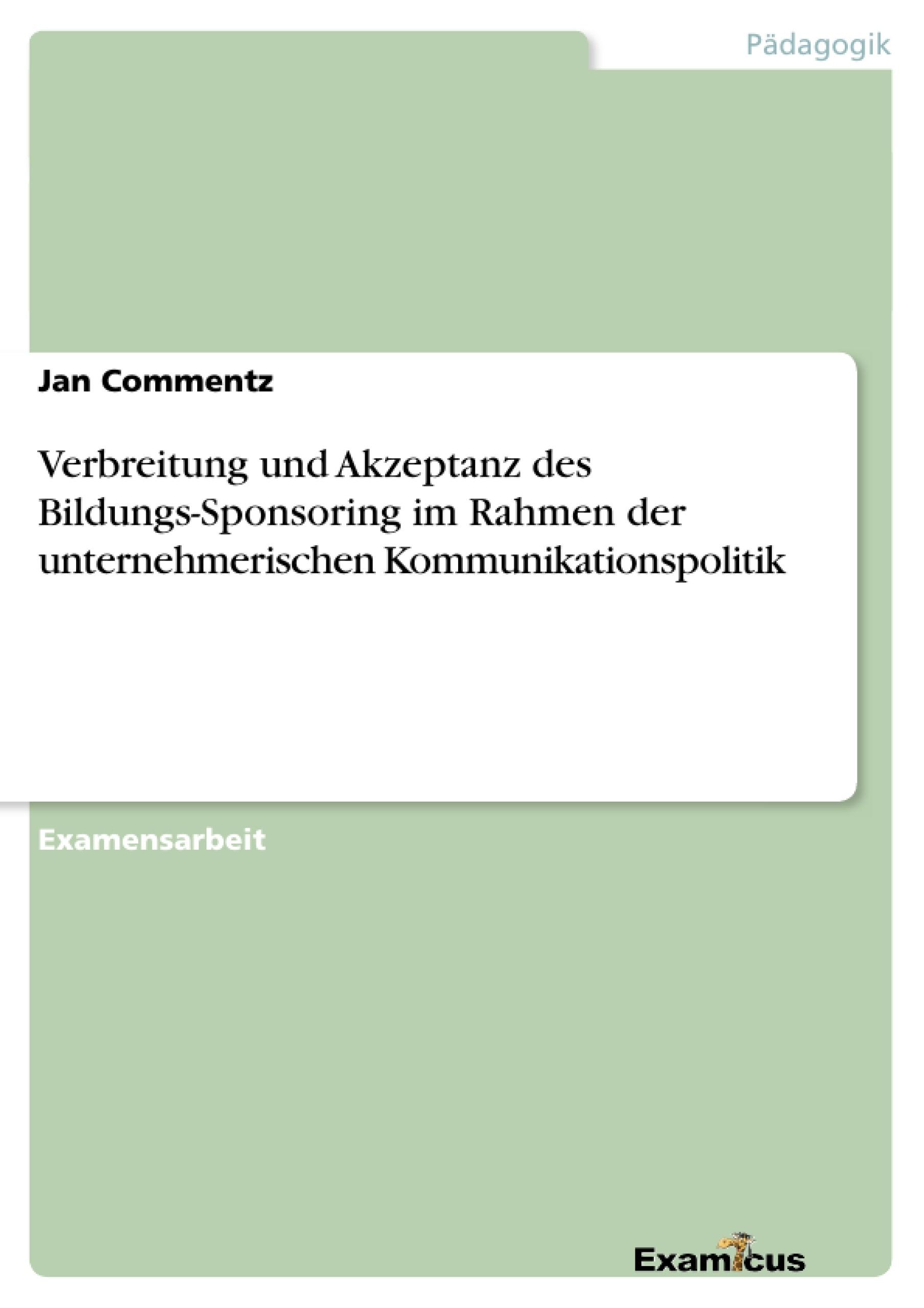 Titel: Verbreitung und Akzeptanz des Bildungs-Sponsoring im Rahmen der unternehmerischen Kommunikationspolitik