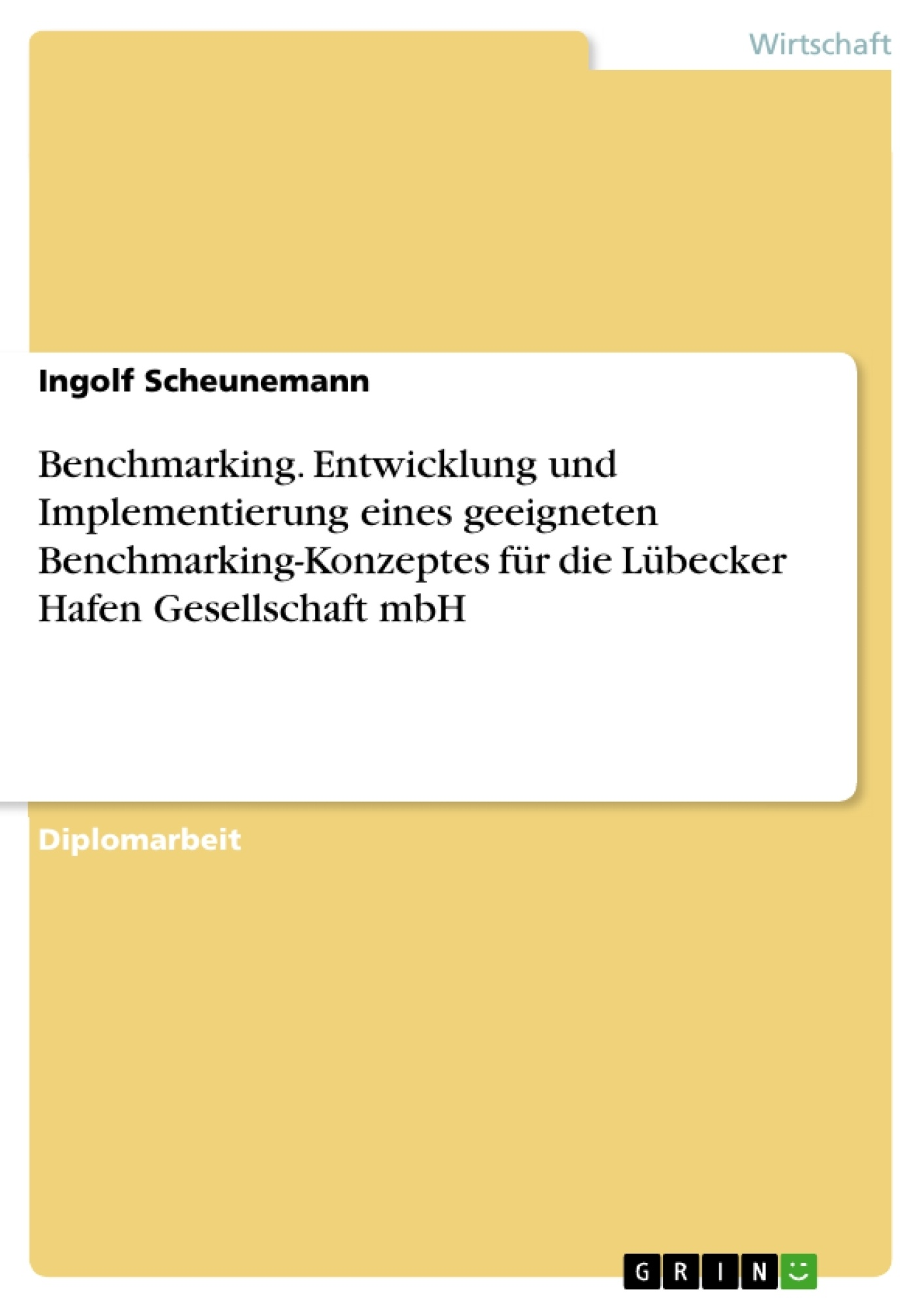 Titel: Benchmarking. Entwicklung und Implementierung eines geeigneten Benchmarking-Konzeptes für die Lübecker Hafen Gesellschaft mbH
