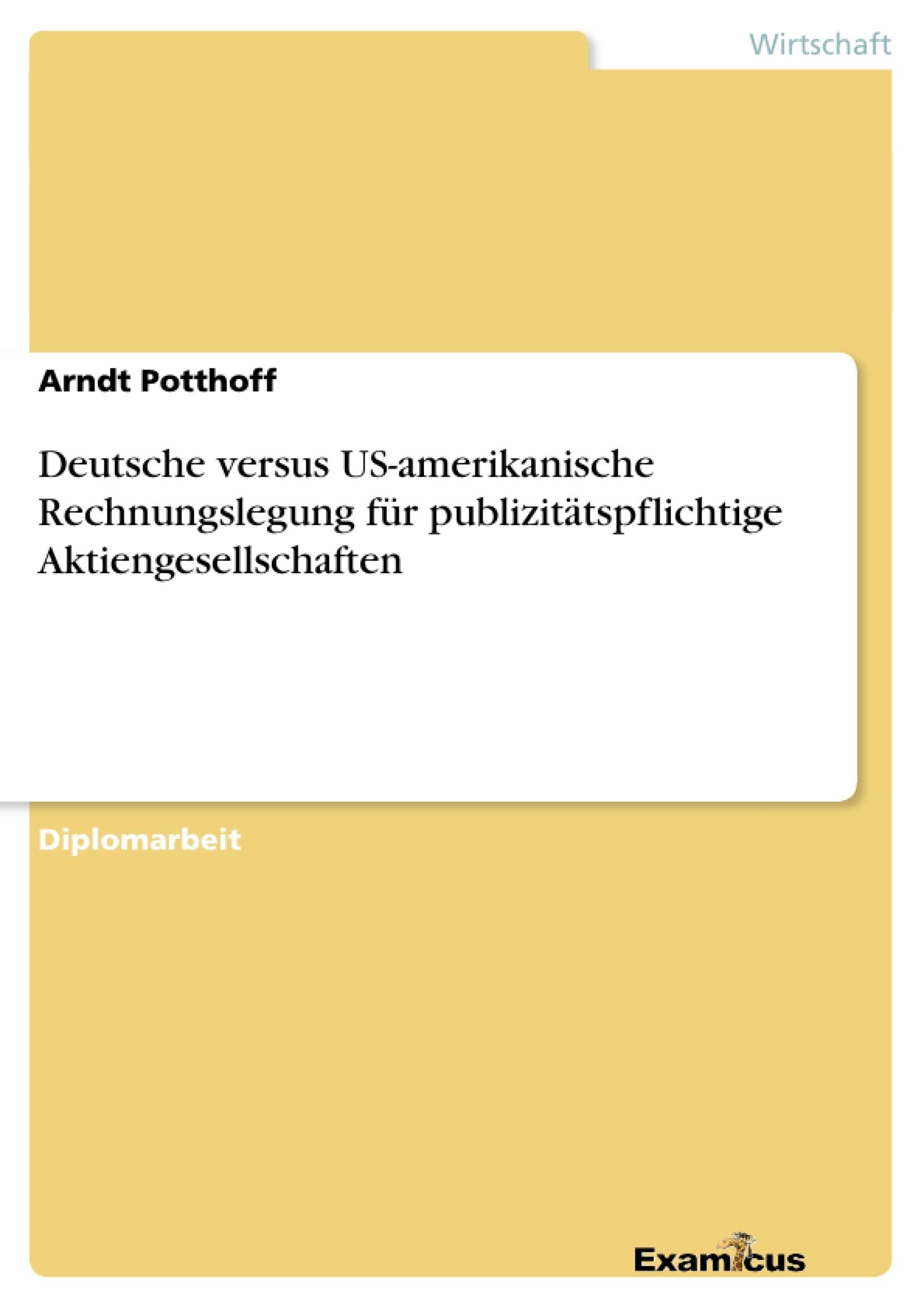 Titel: Deutsche versus US-amerikanische Rechnungslegung für publizitätspflichtige Aktiengesellschaften