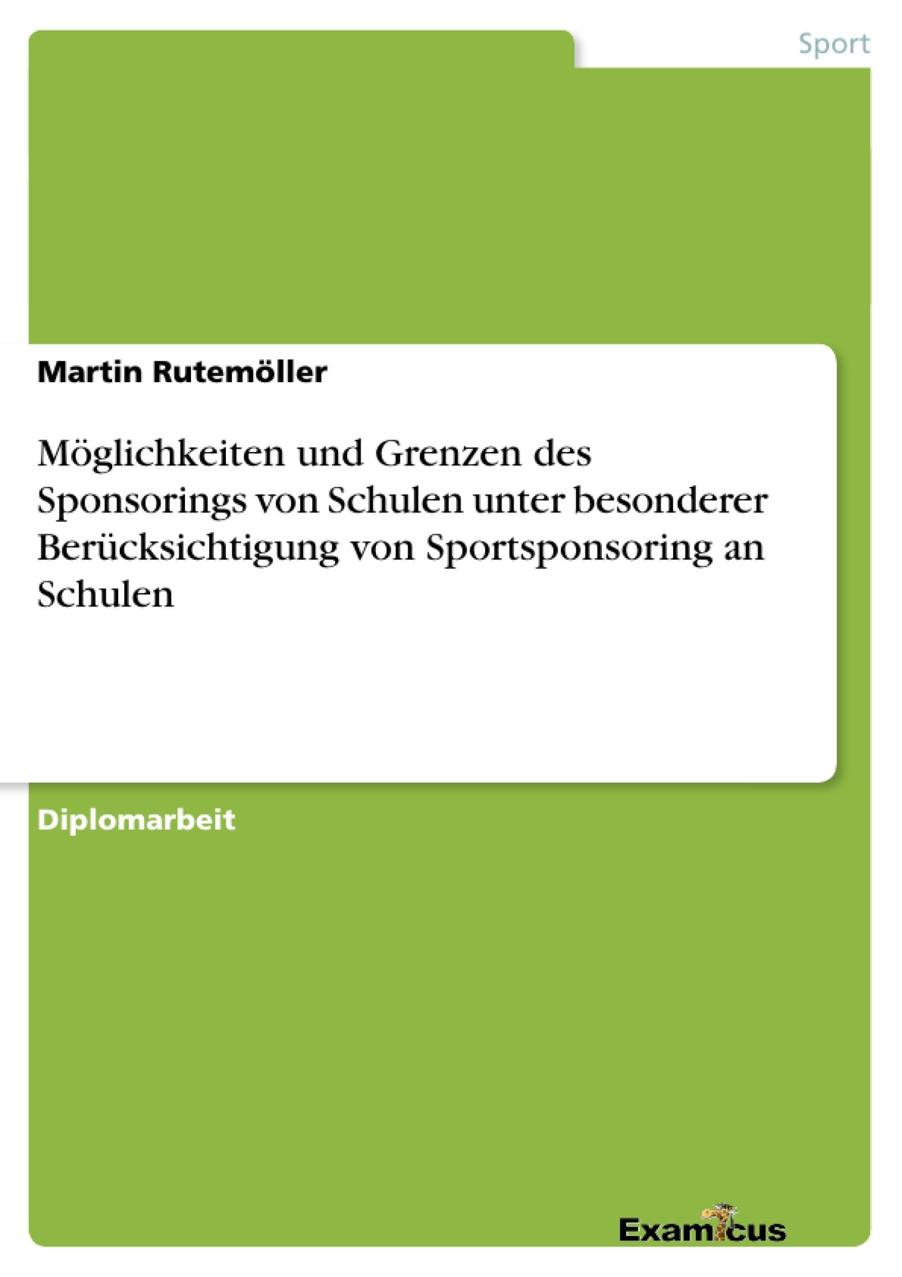 Titel: Möglichkeiten und Grenzen des Sponsorings von Schulen unter besonderer Berücksichtigung von Sportsponsoring an Schulen