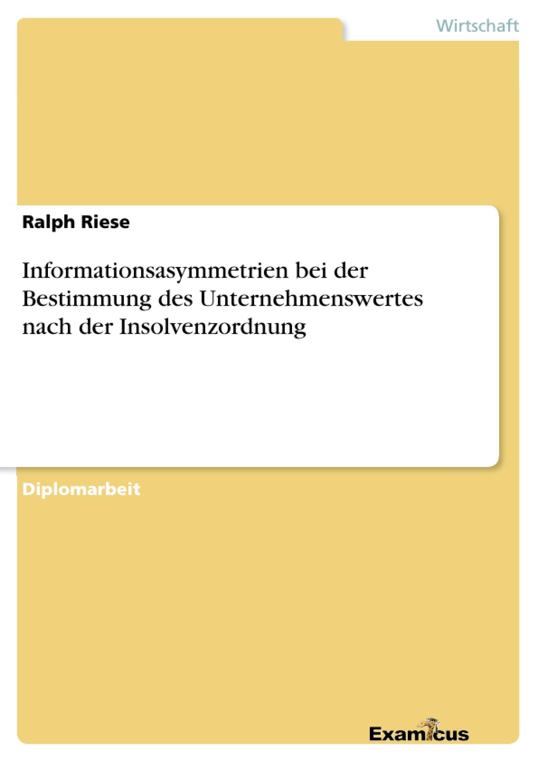 Titel: Informationsasymmetrien bei der Bestimmung des Unternehmenswertes nach der Insolvenzordnung