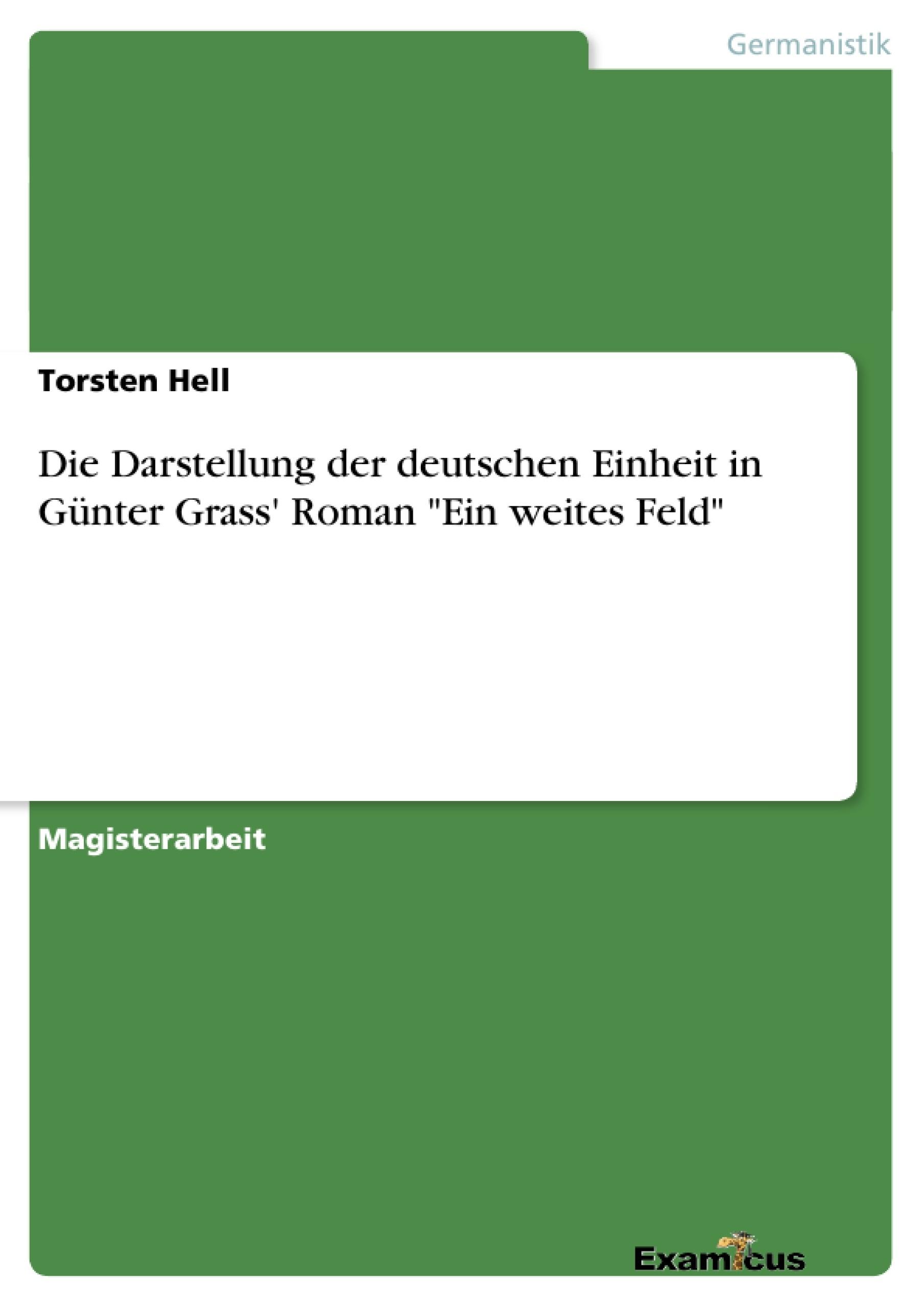 """Titel: Die Darstellung der deutschen Einheit in Günter Grass' Roman """"Ein weites Feld"""""""