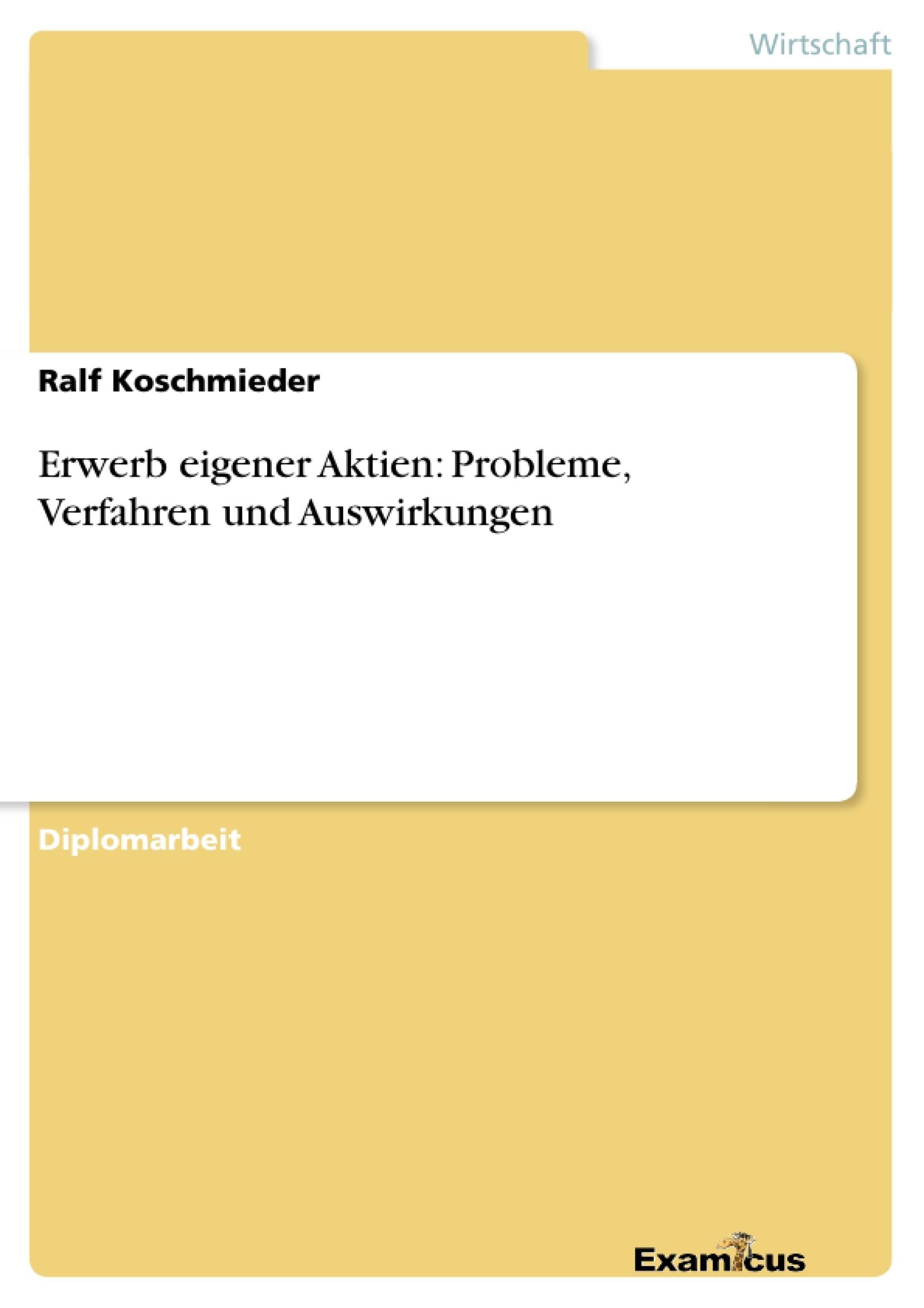 Titel: Erwerb eigener Aktien: Probleme, Verfahren und Auswirkungen