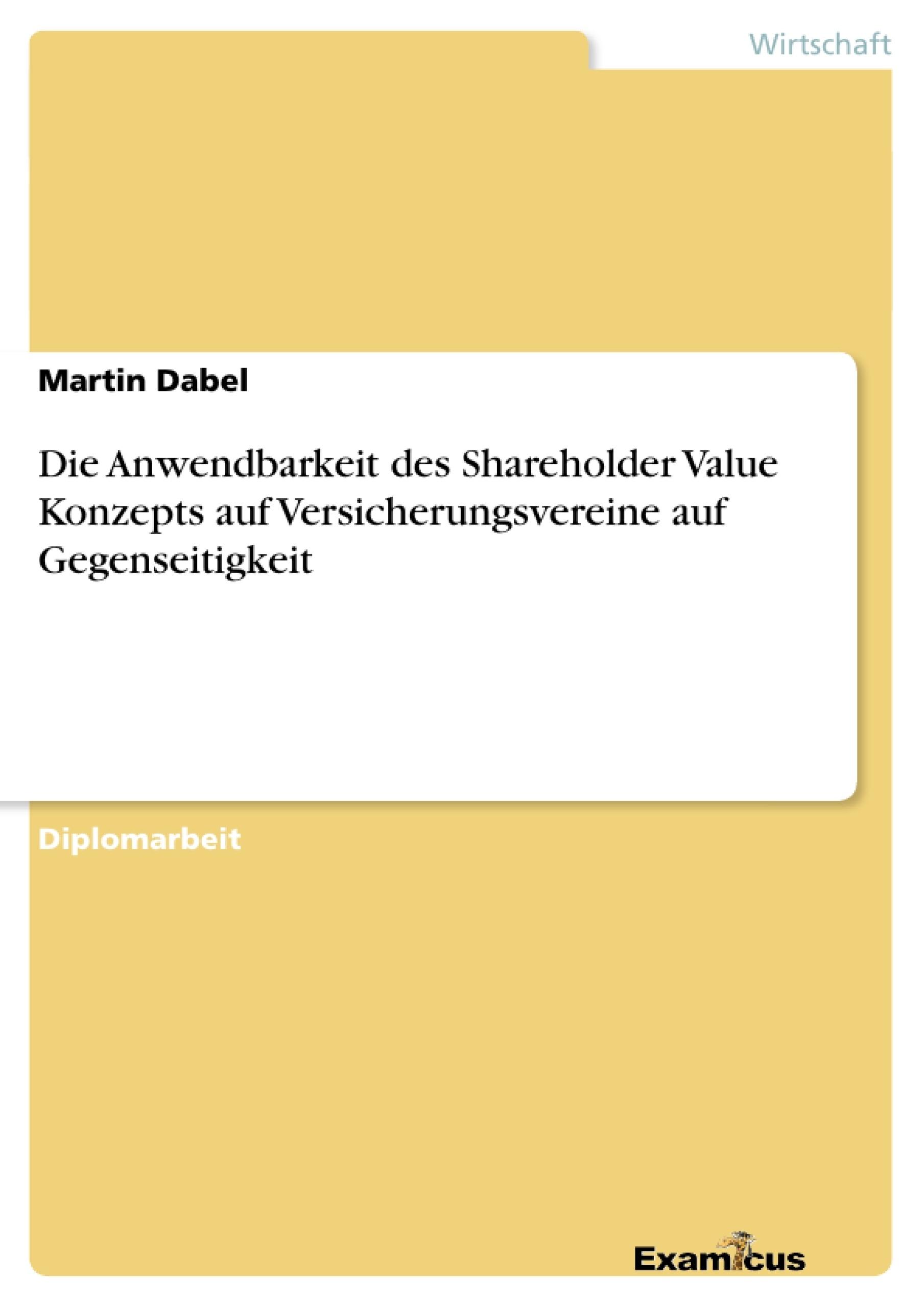 Titel: Die Anwendbarkeit des Shareholder Value Konzepts auf Versicherungsvereine auf Gegenseitigkeit
