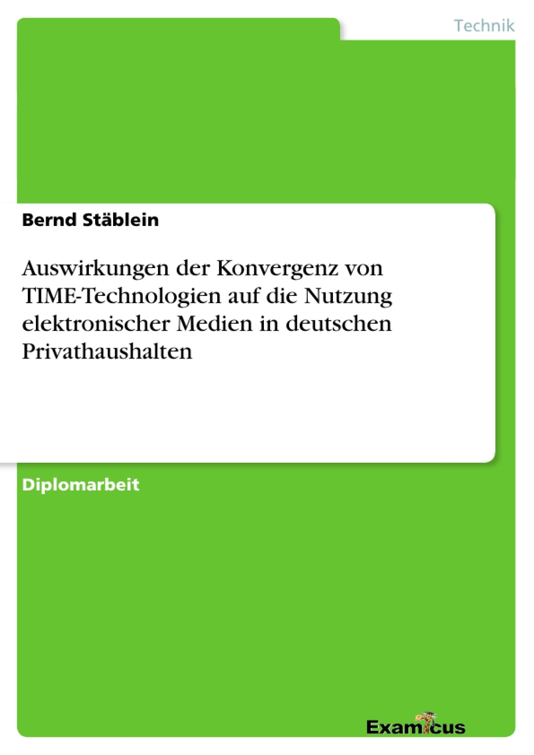 Titel: Auswirkungen der Konvergenz von TIME-Technologien auf die Nutzung elektronischer Medien in deutschen Privathaushalten