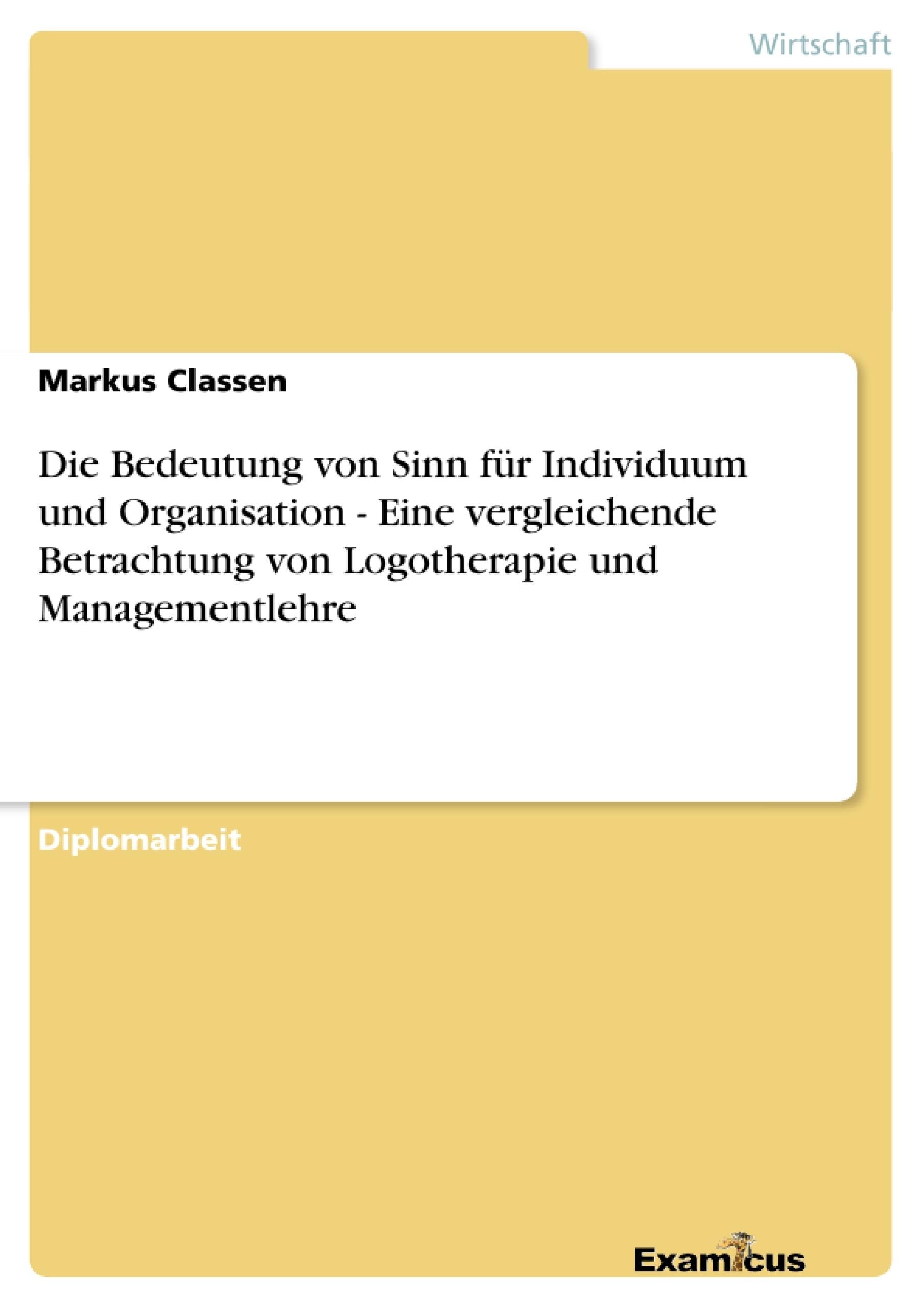 Titel: Die Bedeutung von Sinn für Individuum und Organisation - Eine vergleichende Betrachtung von Logotherapie und Managementlehre